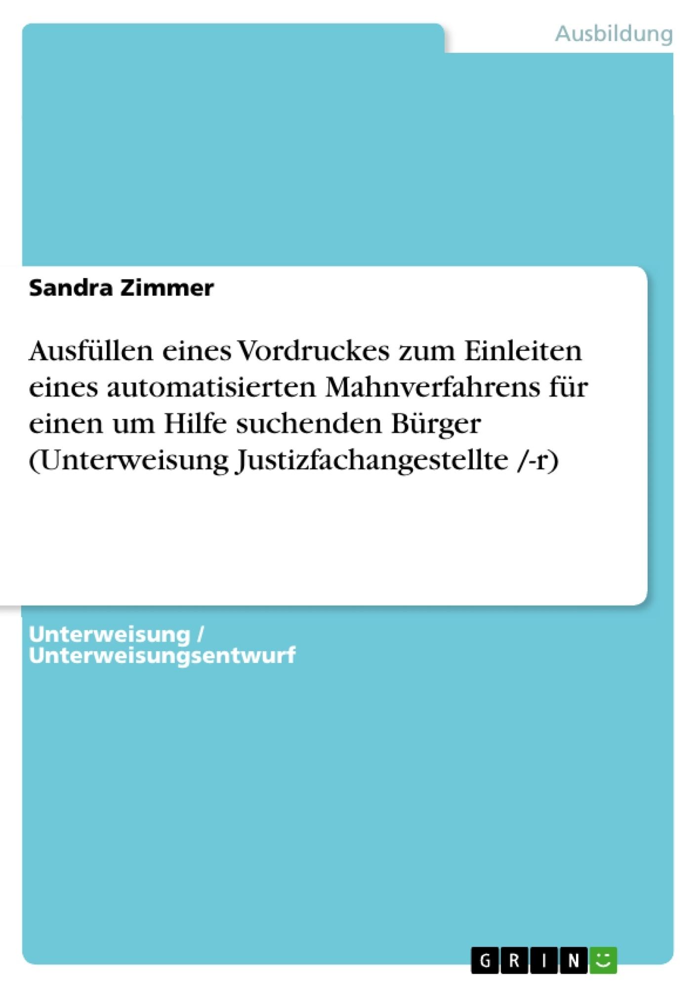Titel: Ausfüllen eines Vordruckes zum Einleiten eines automatisierten Mahnverfahrens für einen um Hilfe suchenden Bürger (Unterweisung Justizfachangestellte /-r)