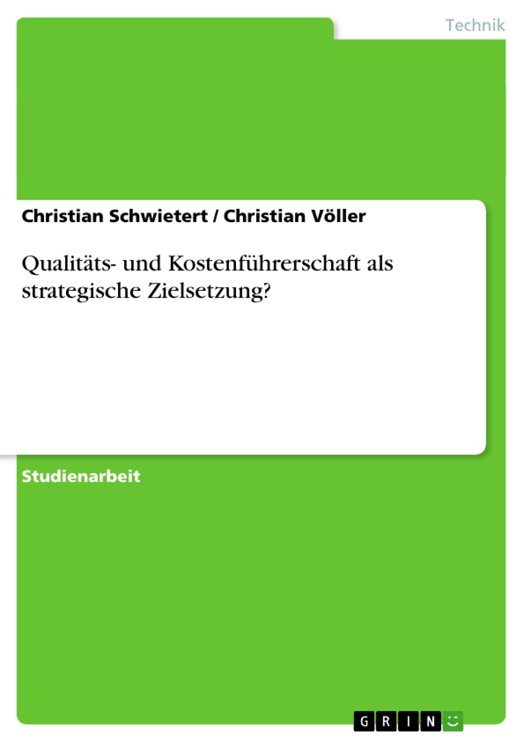 Titel: Qualitäts- und Kostenführerschaft als strategische Zielsetzung?