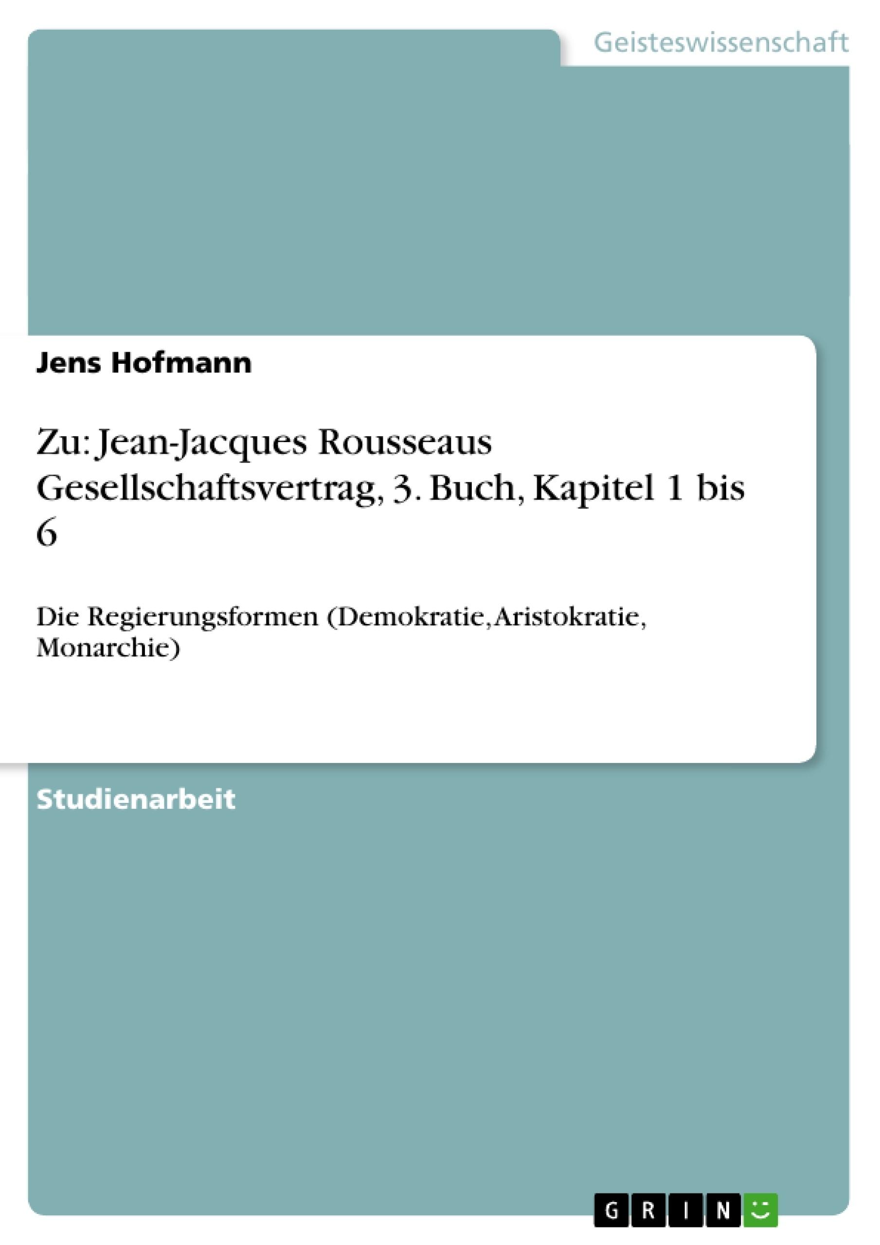 Titel: Zu: Jean-Jacques Rousseaus Gesellschaftsvertrag, 3. Buch, Kapitel 1 bis 6