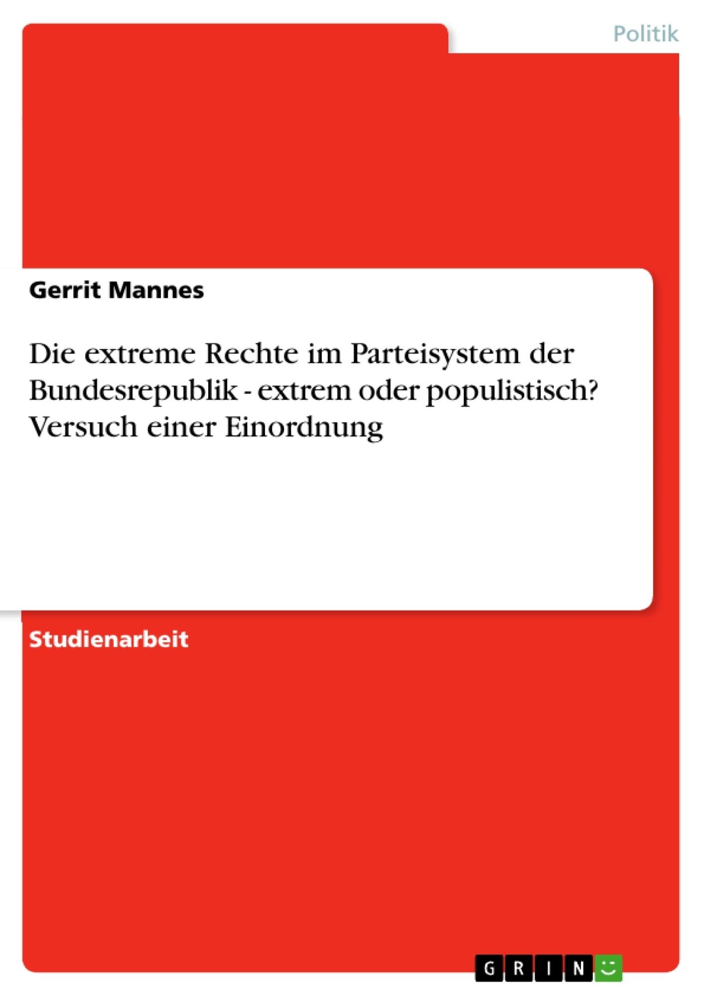 Titel: Die extreme Rechte im Parteisystem der Bundesrepublik - extrem oder populistisch? Versuch einer Einordnung