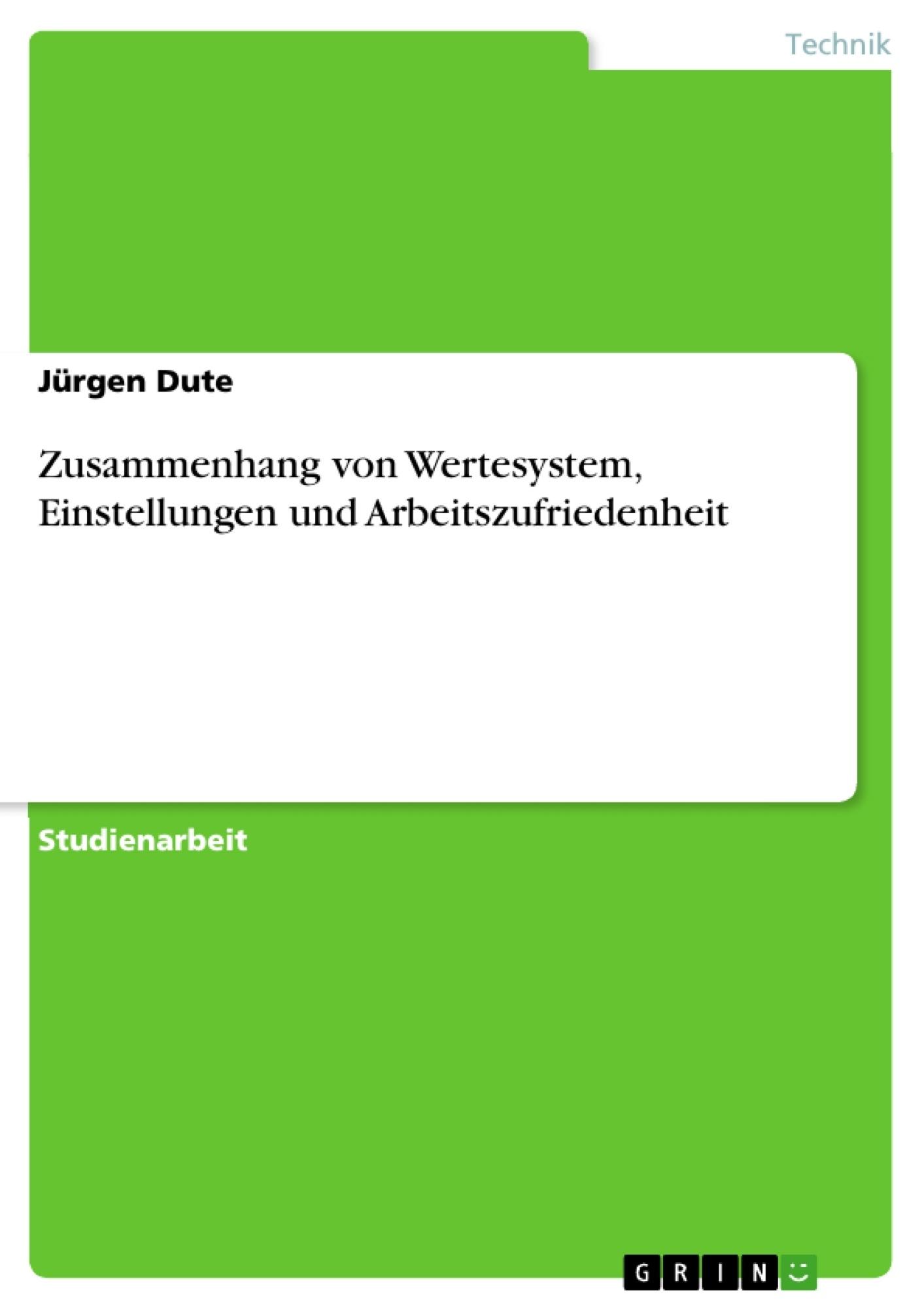 Titel: Zusammenhang von Wertesystem, Einstellungen und Arbeitszufriedenheit