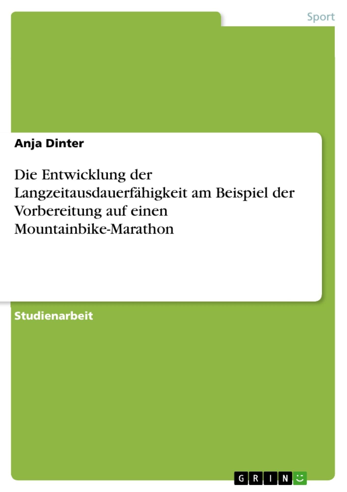 Titel: Die Entwicklung der Langzeitausdauerfähigkeit am Beispiel der Vorbereitung auf einen Mountainbike-Marathon