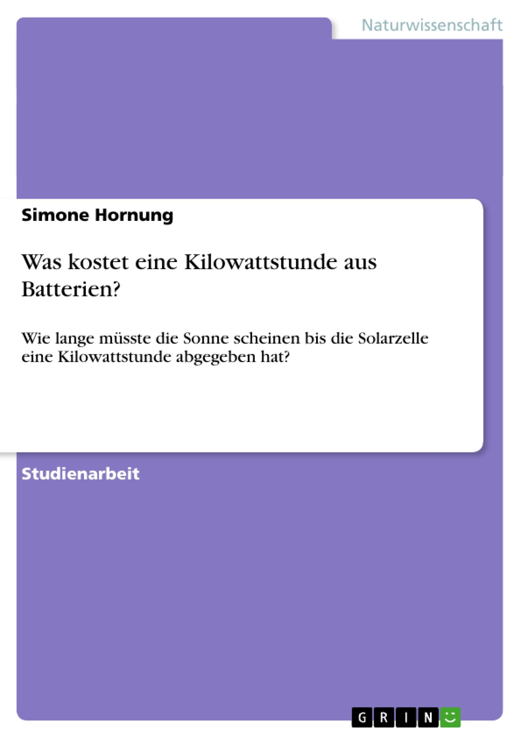Titel: Was kostet eine Kilowattstunde aus Batterien?