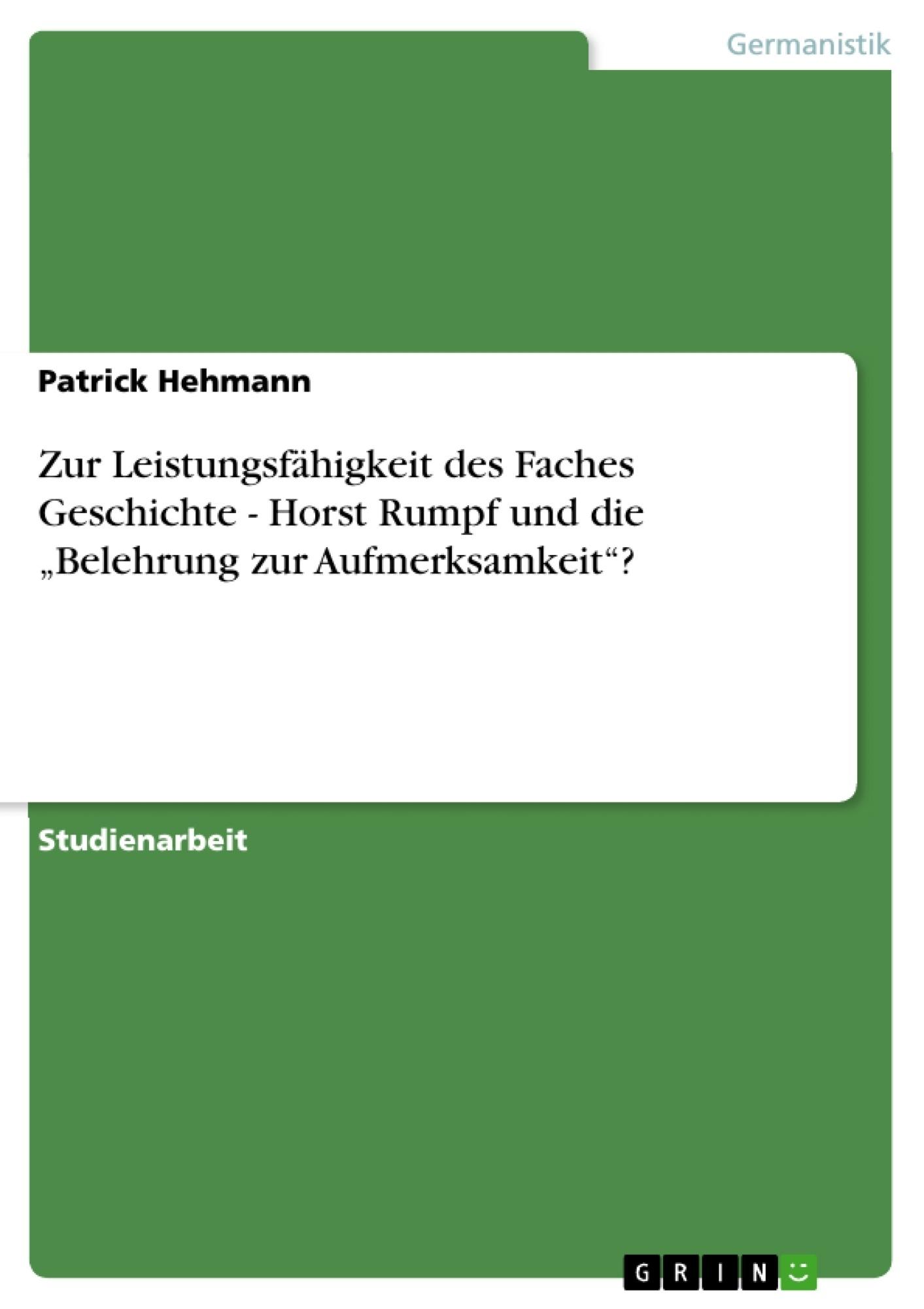 """Titel: Zur Leistungsfähigkeit des Faches Geschichte - Horst Rumpf und die """"Belehrung zur Aufmerksamkeit""""?"""