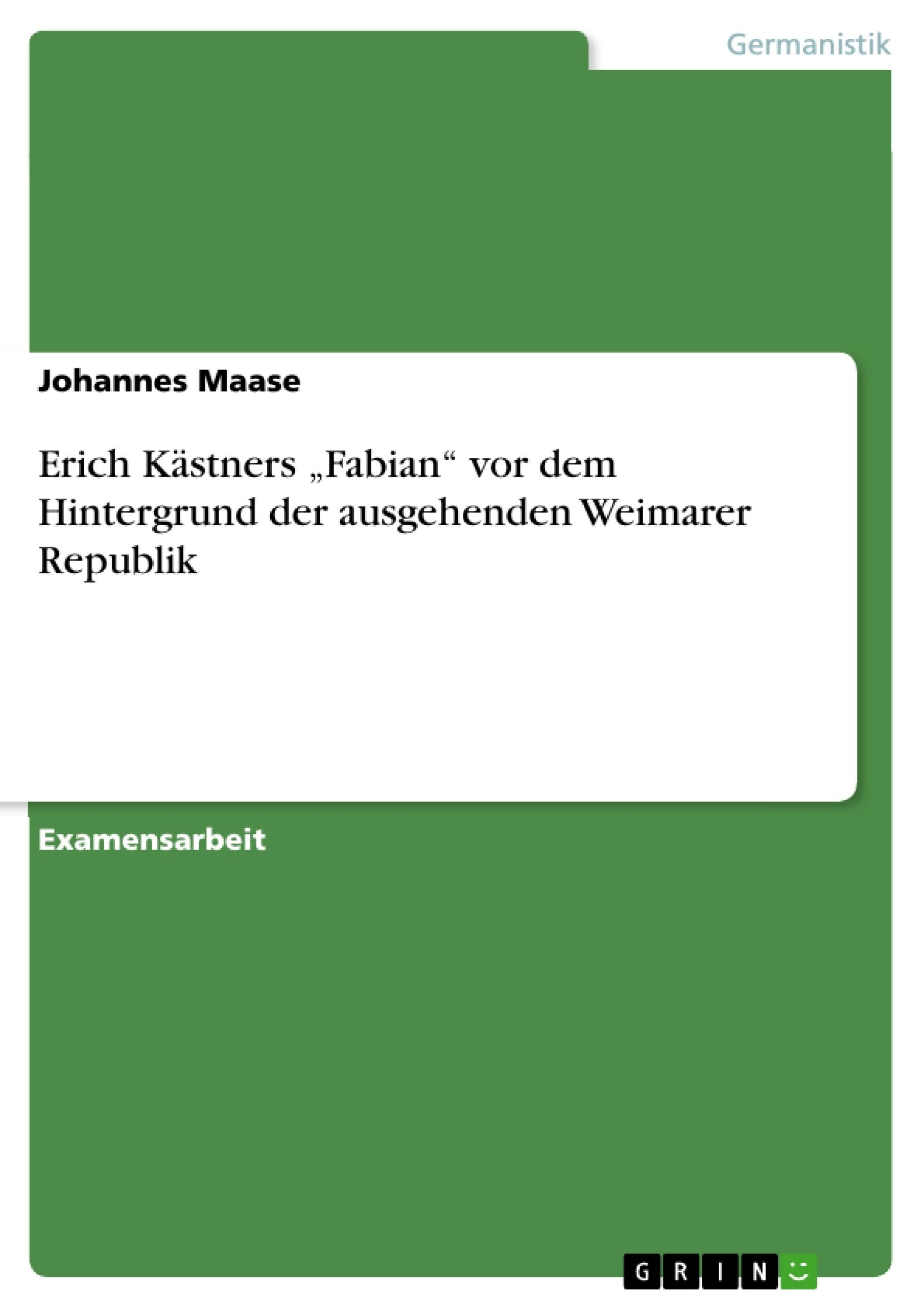 """Titel: Erich Kästners """"Fabian"""" vor dem Hintergrund der ausgehenden Weimarer Republik"""