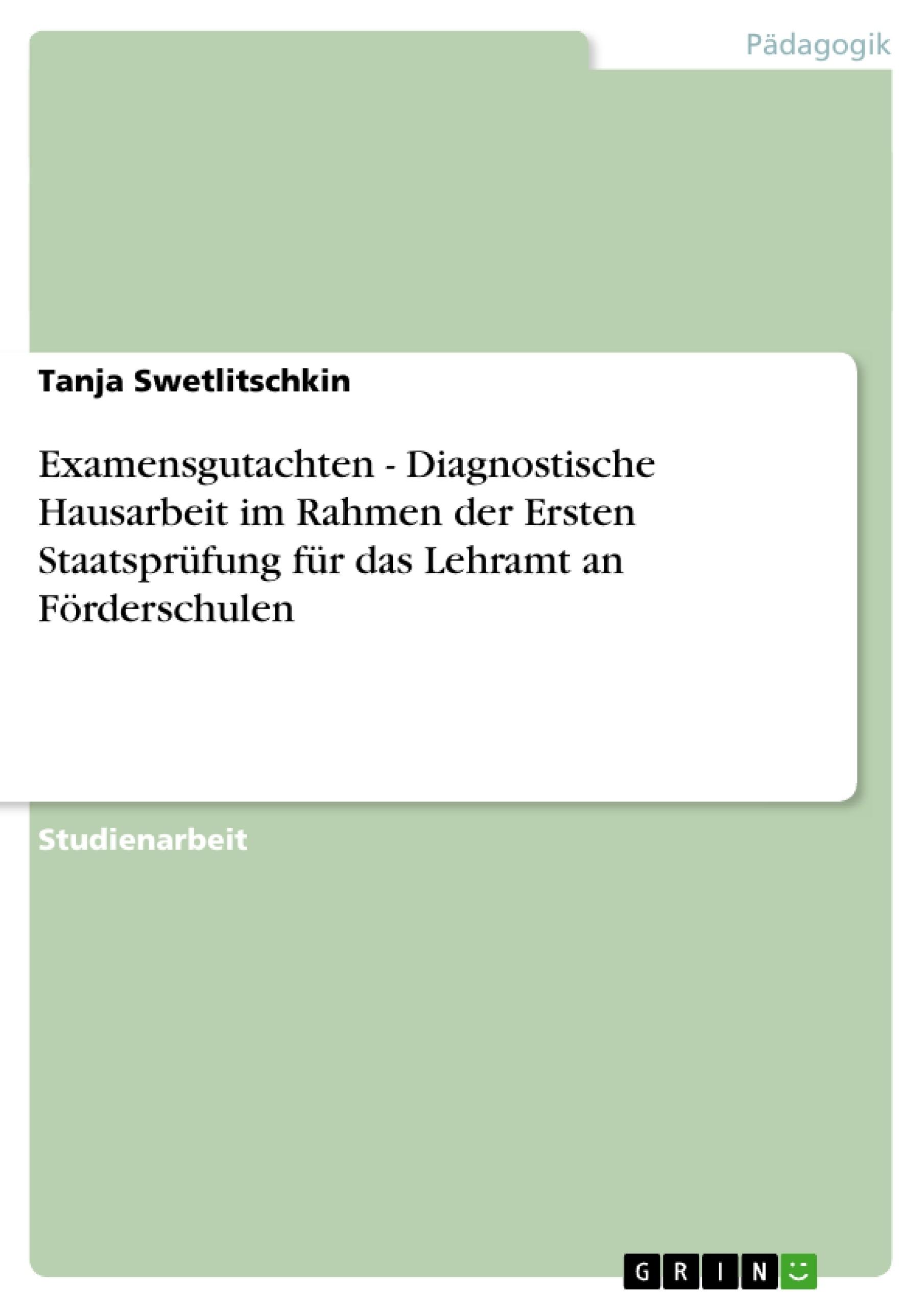 Titel: Examensgutachten - Diagnostische Hausarbeit im Rahmen der Ersten Staatsprüfung für das Lehramt an Förderschulen
