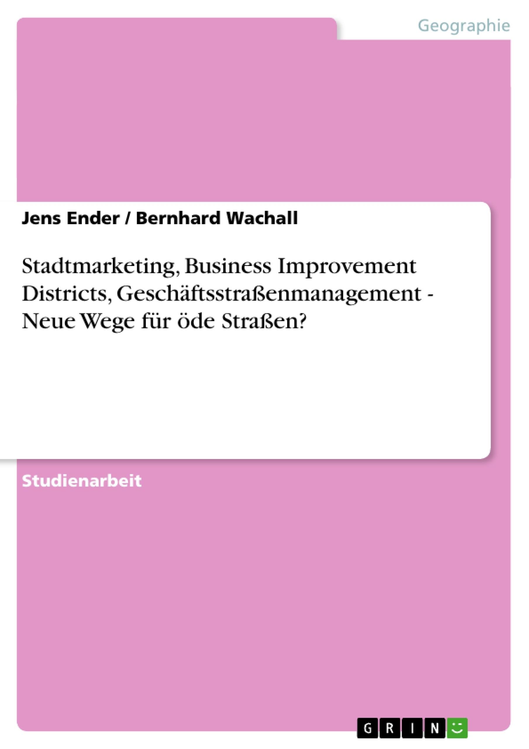 Titel: Stadtmarketing, Business Improvement Districts, Geschäftsstraßenmanagement - Neue Wege für öde Straßen?