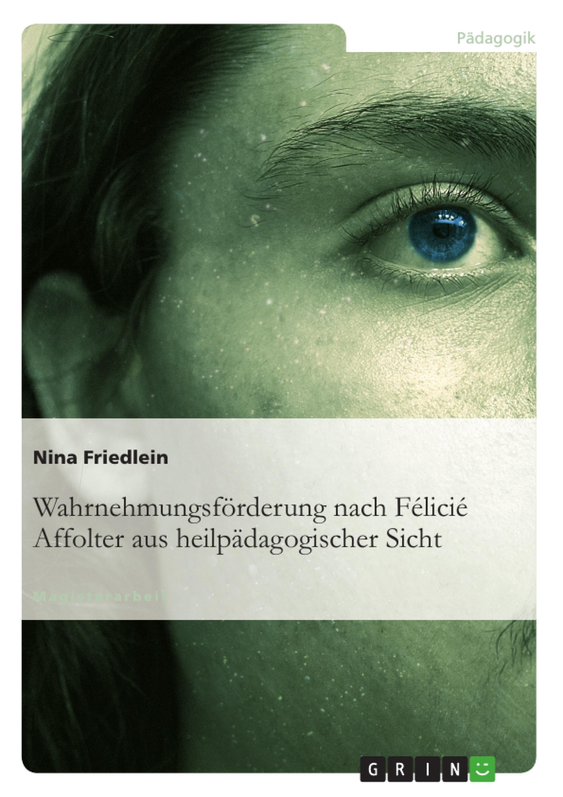 Titel: Wahrnehmungsförderung nach Félicié Affolter aus heilpädagogischer Sicht