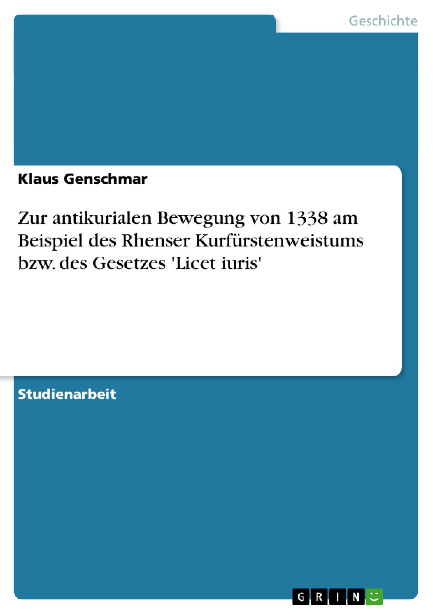 Titel: Zur antikurialen Bewegung von 1338 am Beispiel des Rhenser Kurfürstenweistums bzw. des Gesetzes 'Licet iuris'