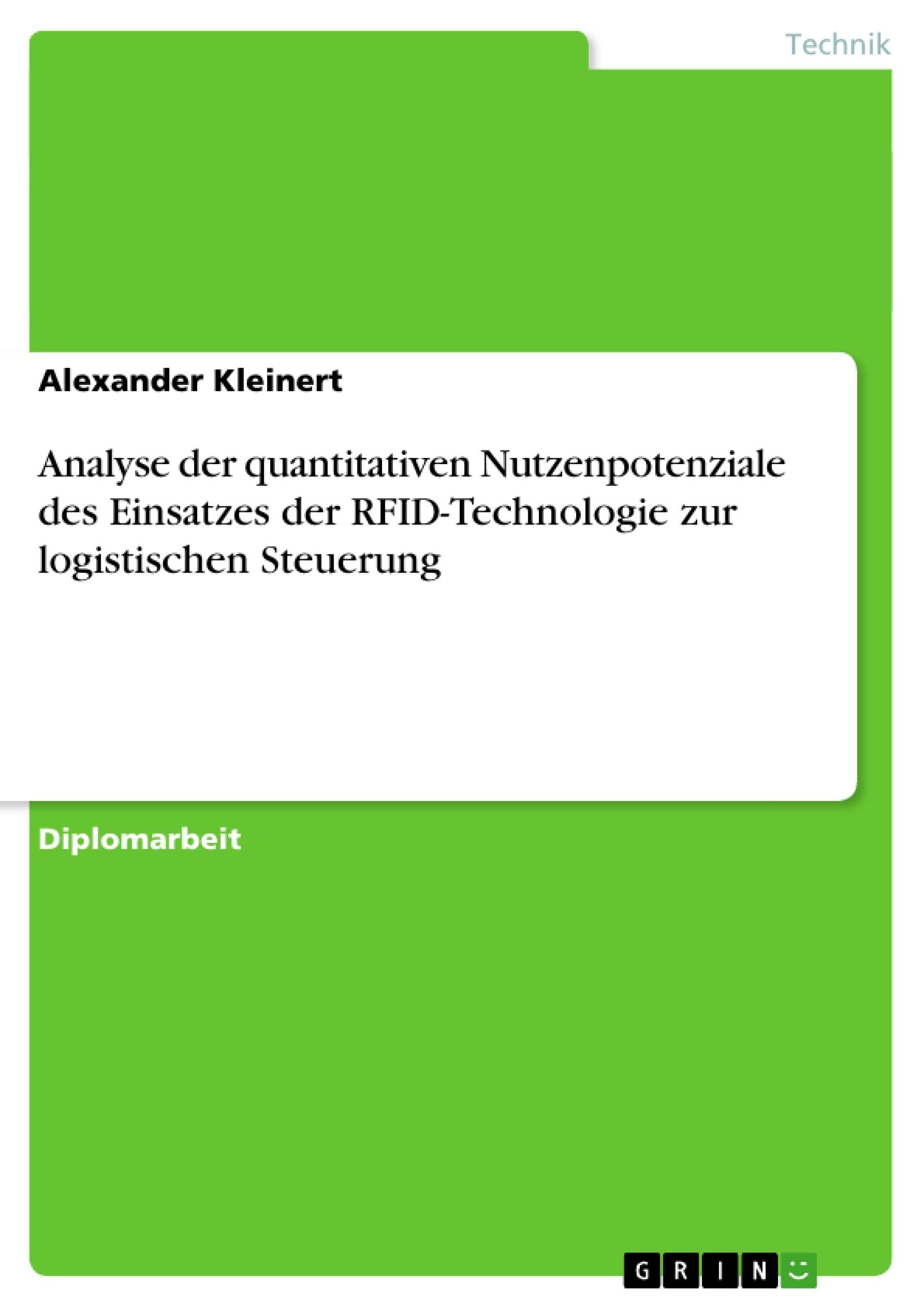 Titel: Analyse der quantitativen Nutzenpotenziale des Einsatzes der RFID-Technologie zur logistischen Steuerung