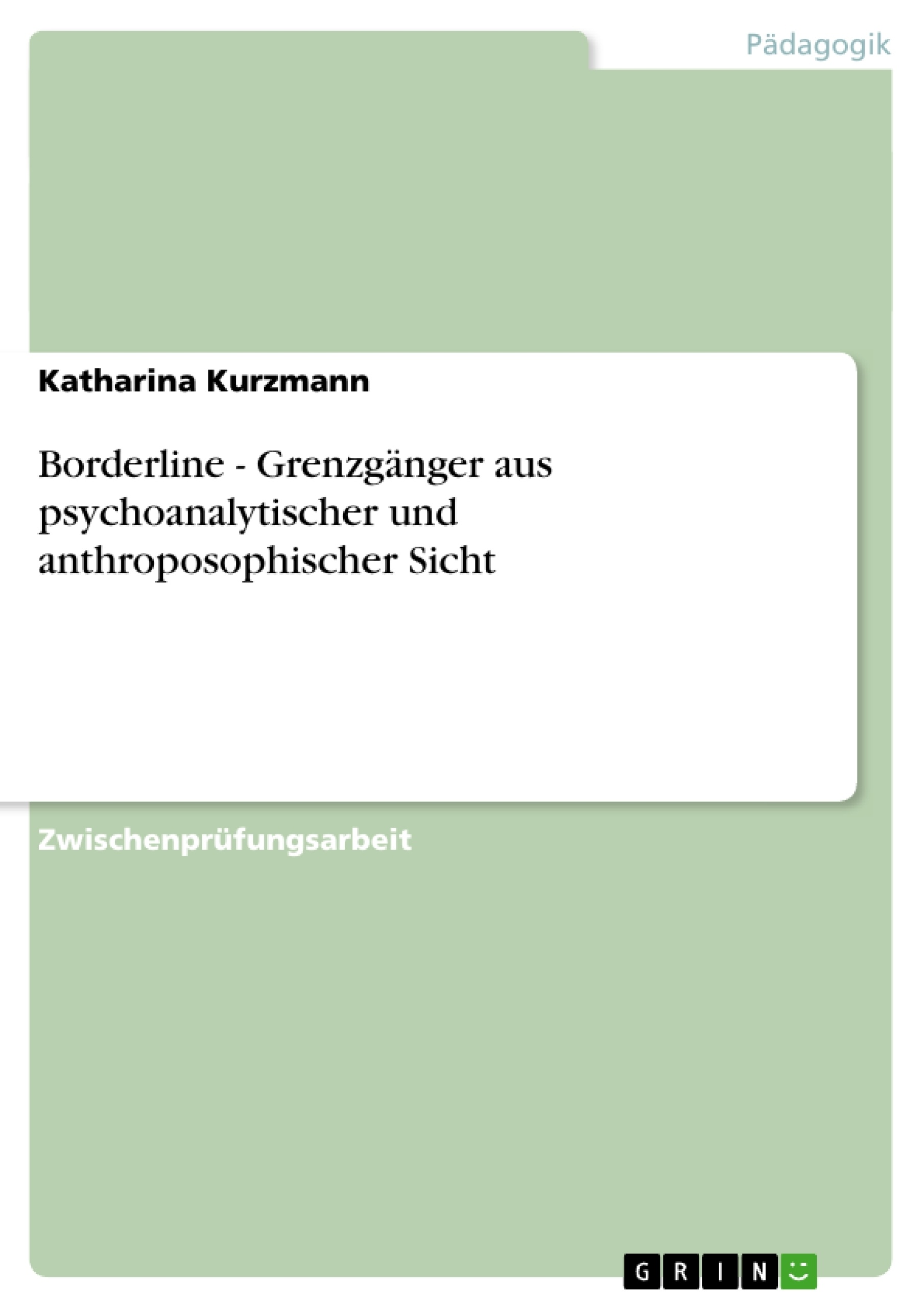 Titel: Borderline - Grenzgänger aus psychoanalytischer und anthroposophischer Sicht