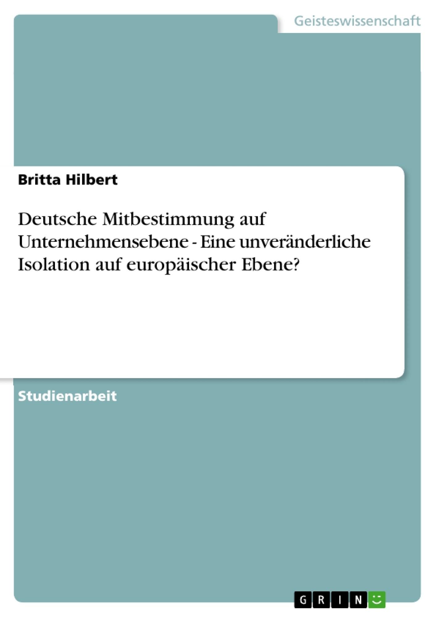 Titel: Deutsche Mitbestimmung auf Unternehmensebene - Eine unveränderliche Isolation auf europäischer Ebene?