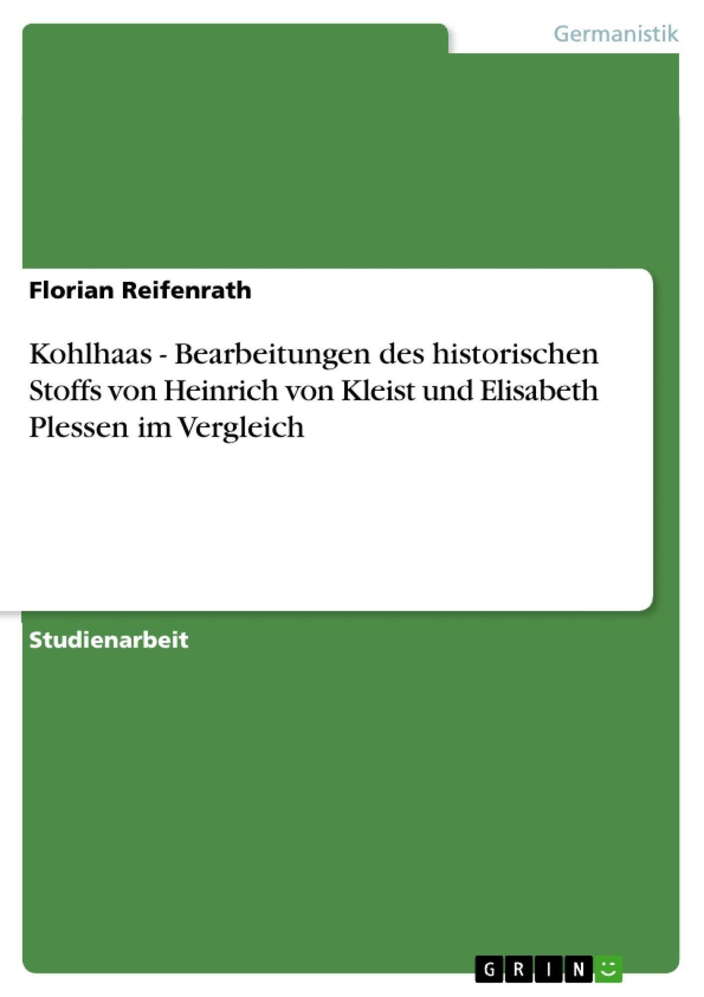 Titel: Kohlhaas - Bearbeitungen des historischen Stoffs von Heinrich von Kleist und Elisabeth Plessen im Vergleich