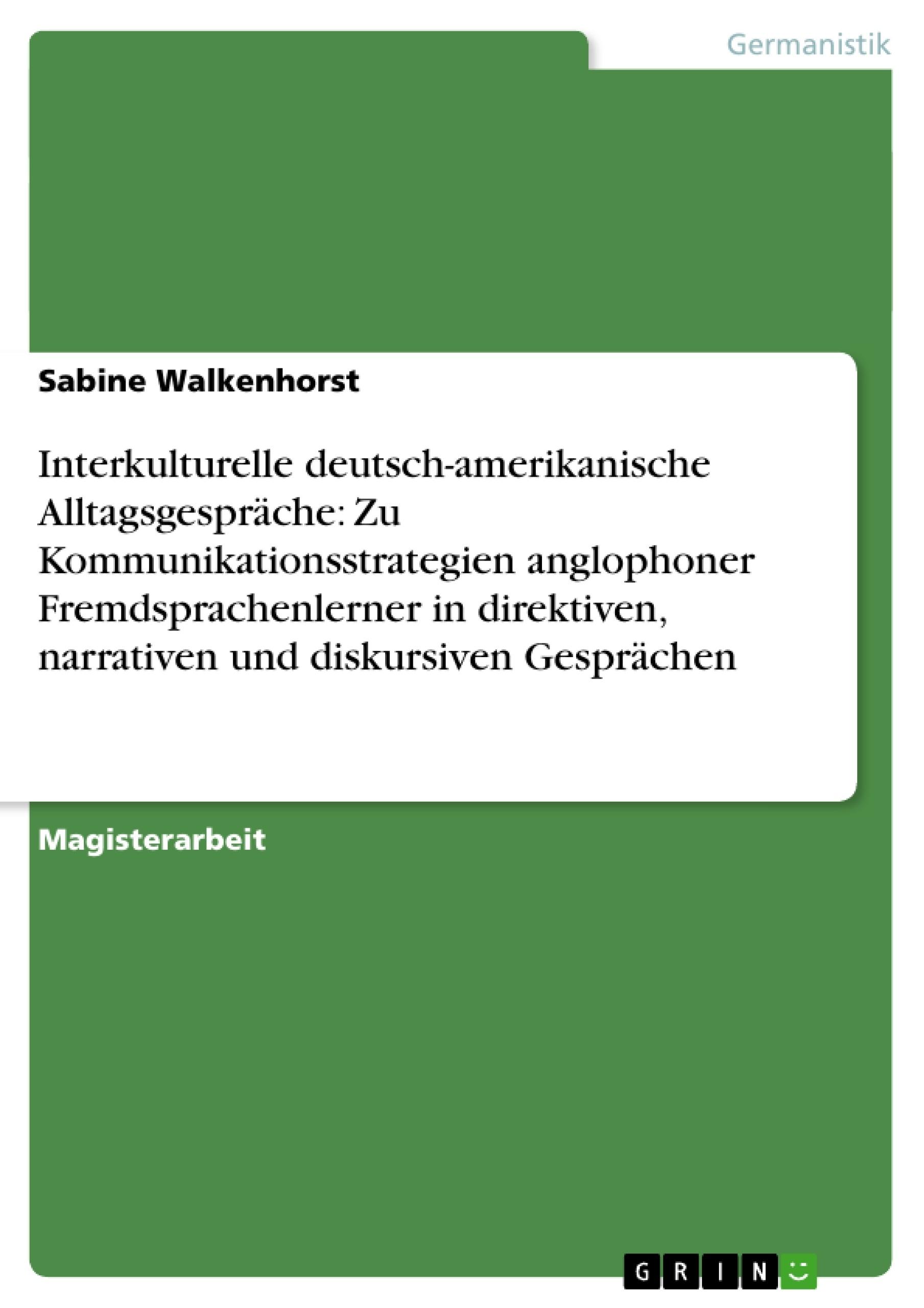 Titel: Interkulturelle deutsch-amerikanische Alltagsgespräche: Zu Kommunikationsstrategien anglophoner Fremdsprachenlerner in direktiven, narrativen und diskursiven Gesprächen