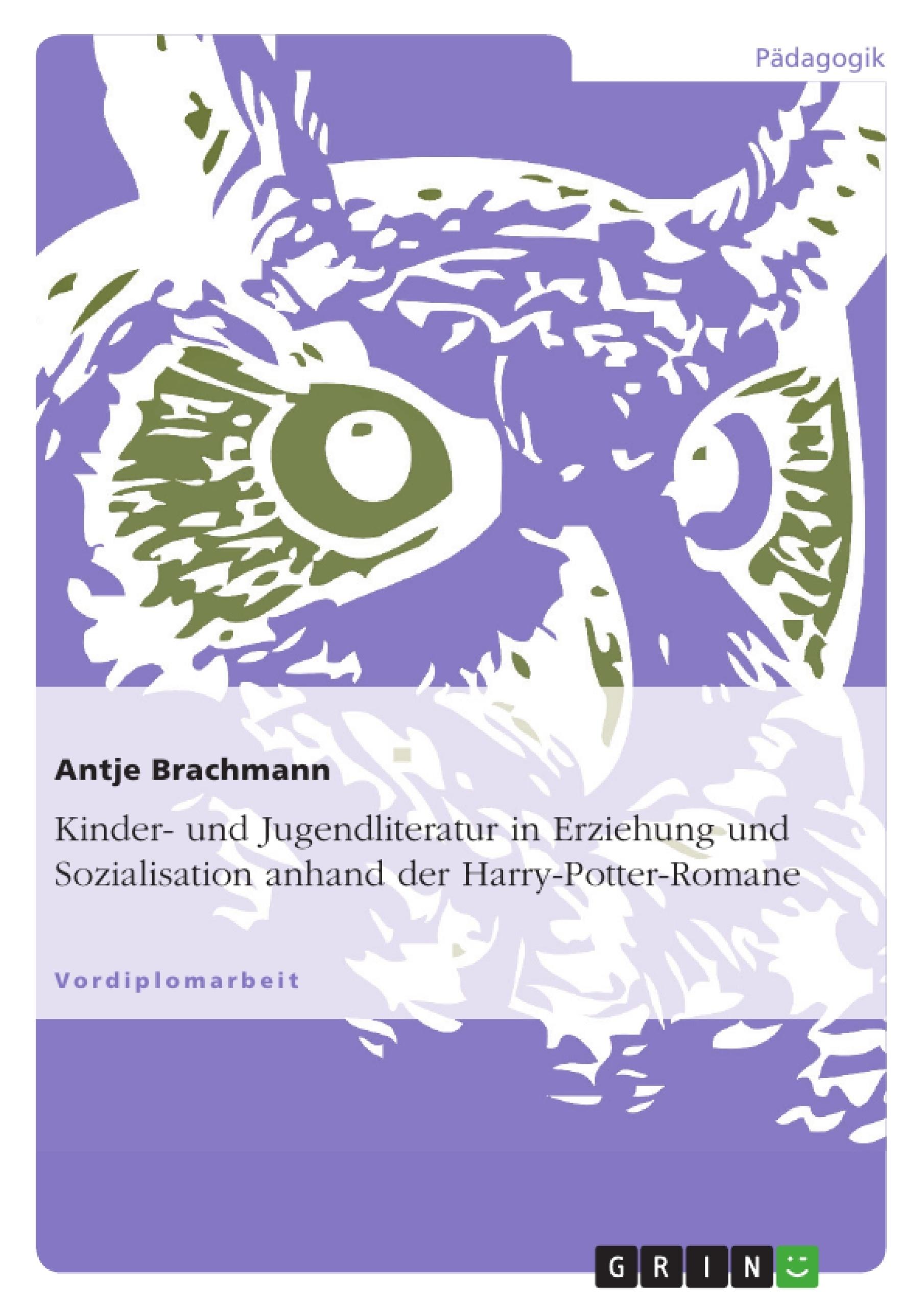 Titel: Kinder- und Jugendliteratur in Erziehung und Sozialisation anhand der Harry-Potter-Romane