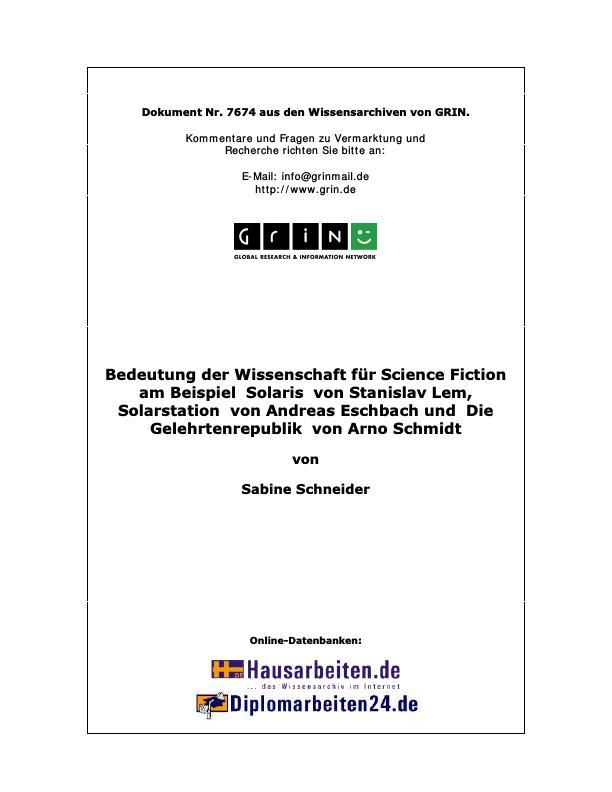 """Titel: Die Bedeutung der Wissenschaft für Science Fiction an den Beispielen """"Solaris""""  von Stanislav Lem, """"Solarstation"""" von Andreas Eschbach und """"Die Gelehrtenrepublik"""" von Arno Schmidt"""