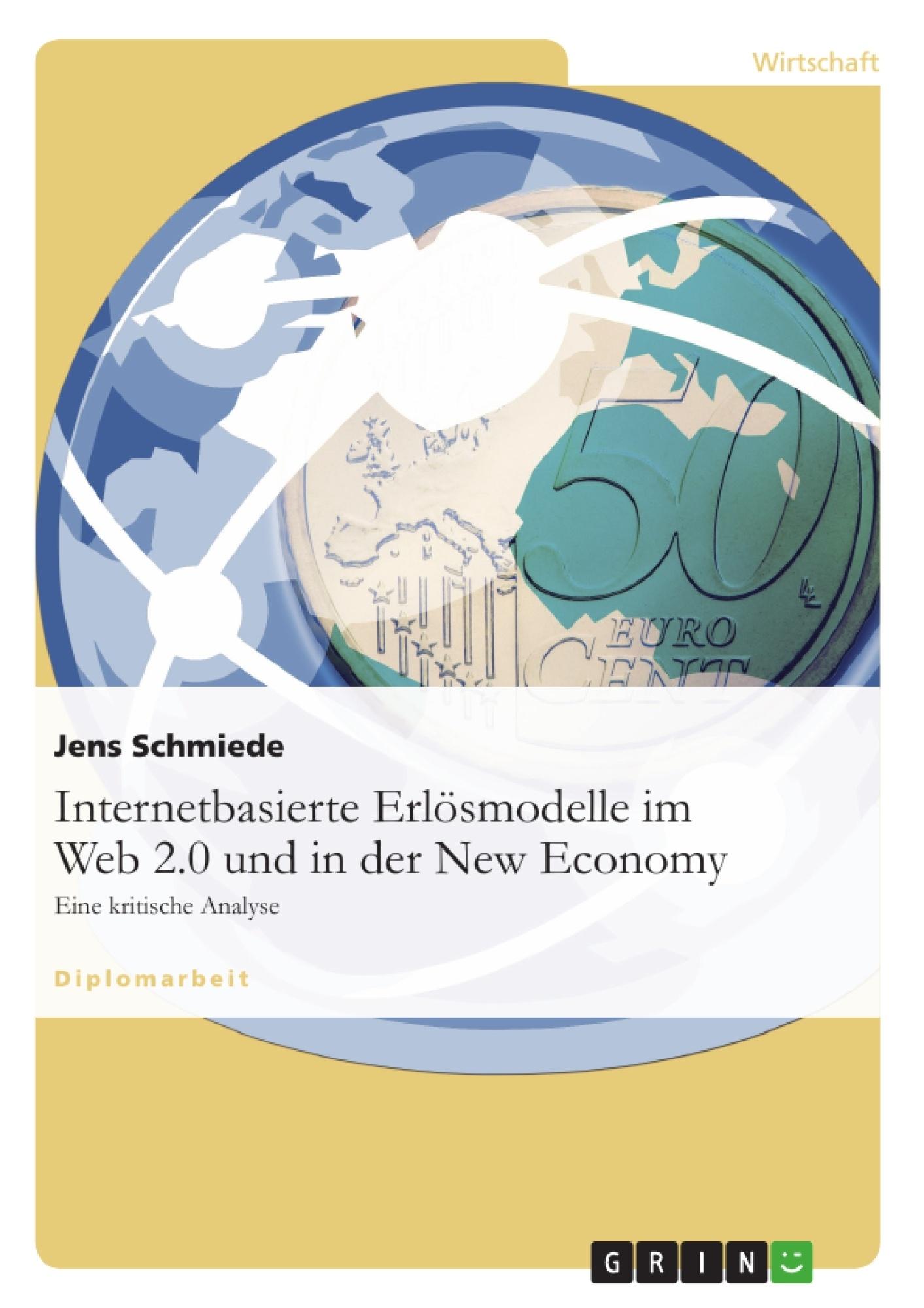 Titel: Internetbasierte Erlösmodelle im Web 2.0 und in der New Economy