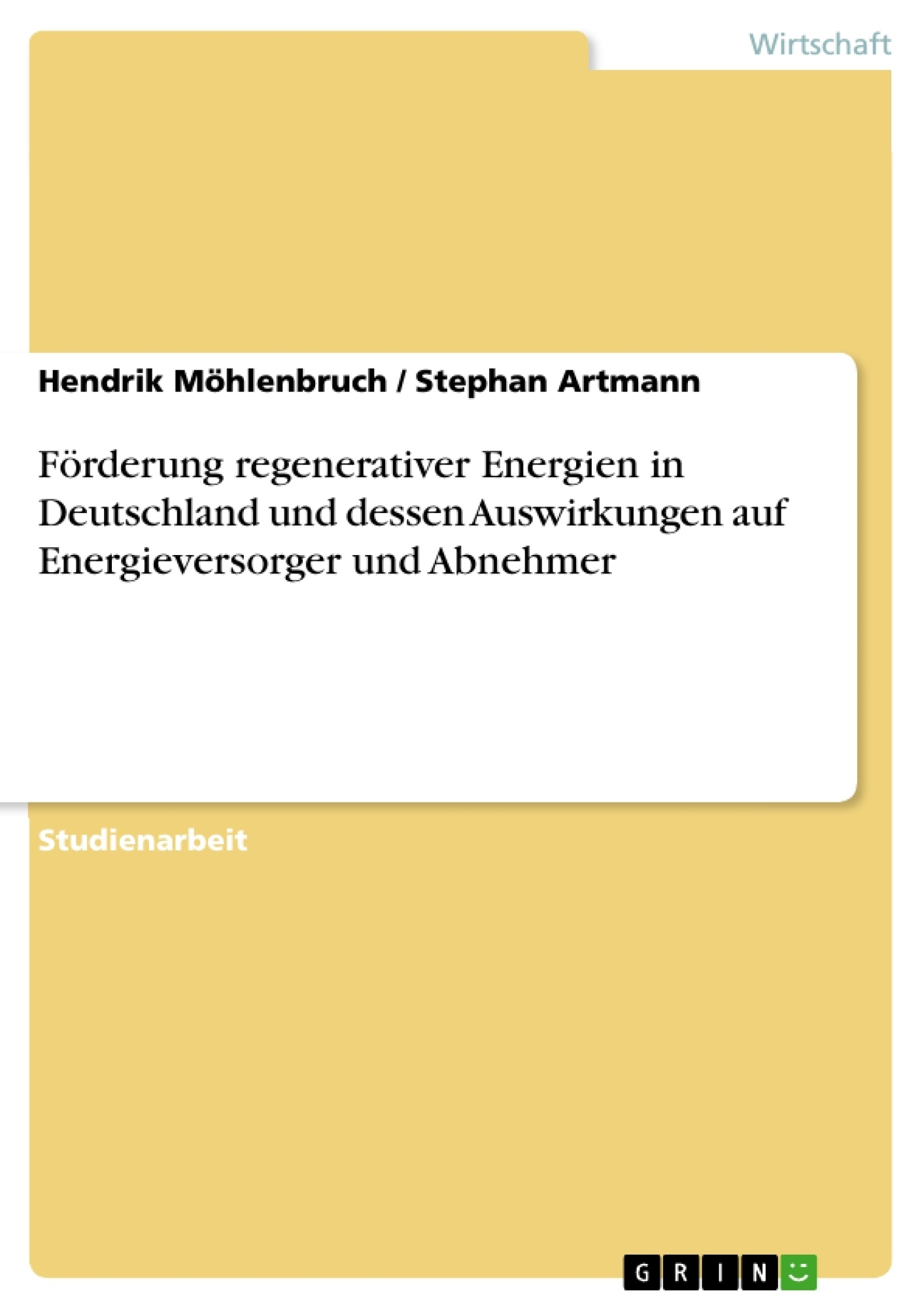 Titel: Förderung regenerativer Energien in Deutschland und dessen Auswirkungen auf Energieversorger und Abnehmer