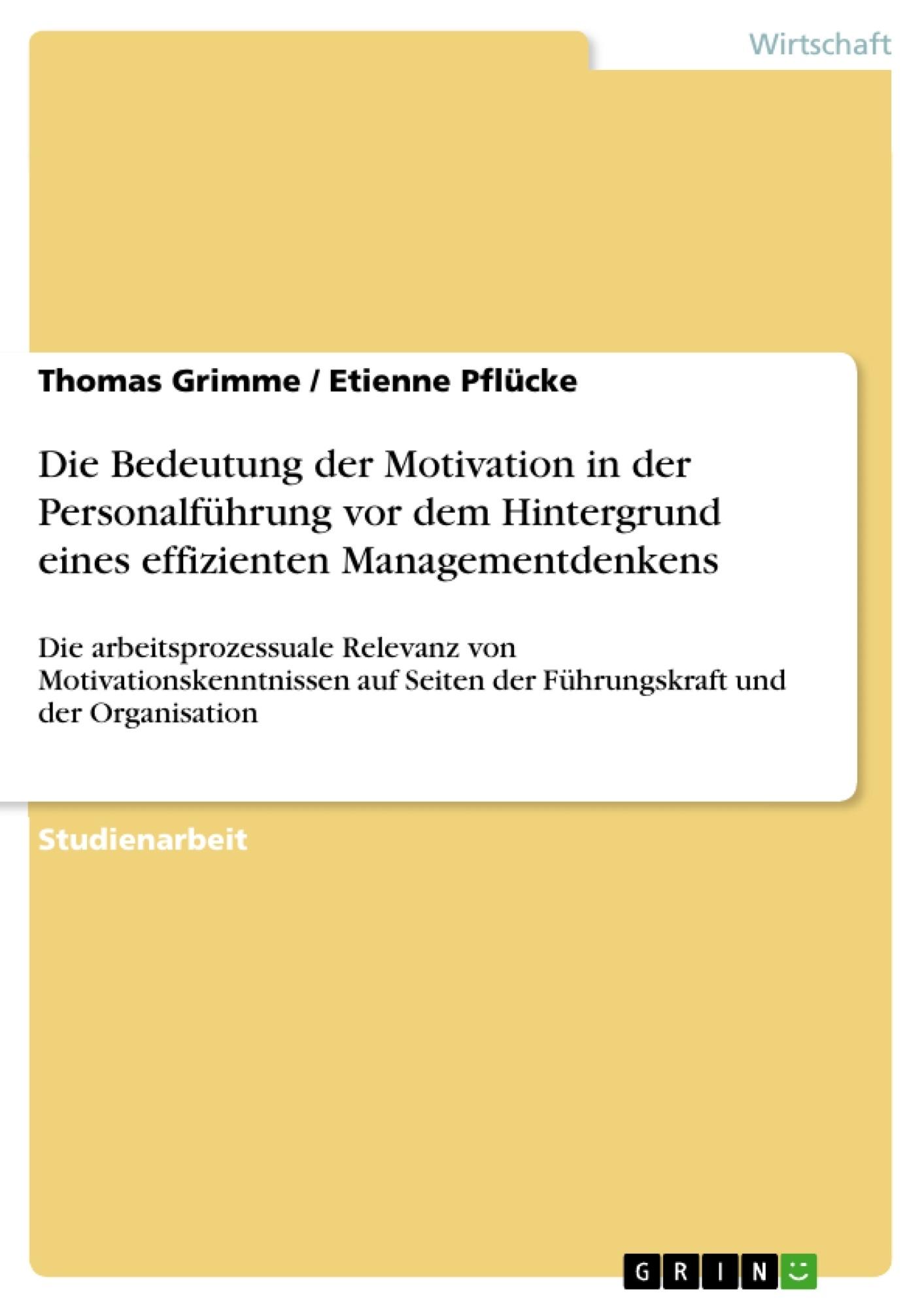 Titel: Die Bedeutung der Motivation in der Personalführung vor dem Hintergrund eines effizienten Managementdenkens