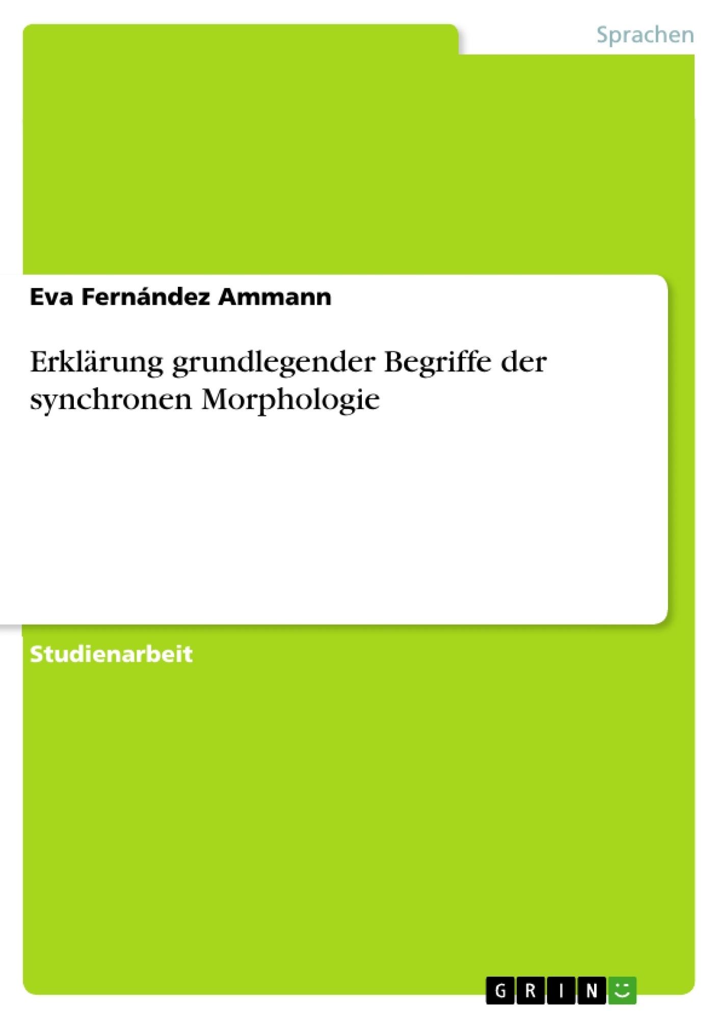 Titel: Erklärung grundlegender Begriffe der synchronen Morphologie