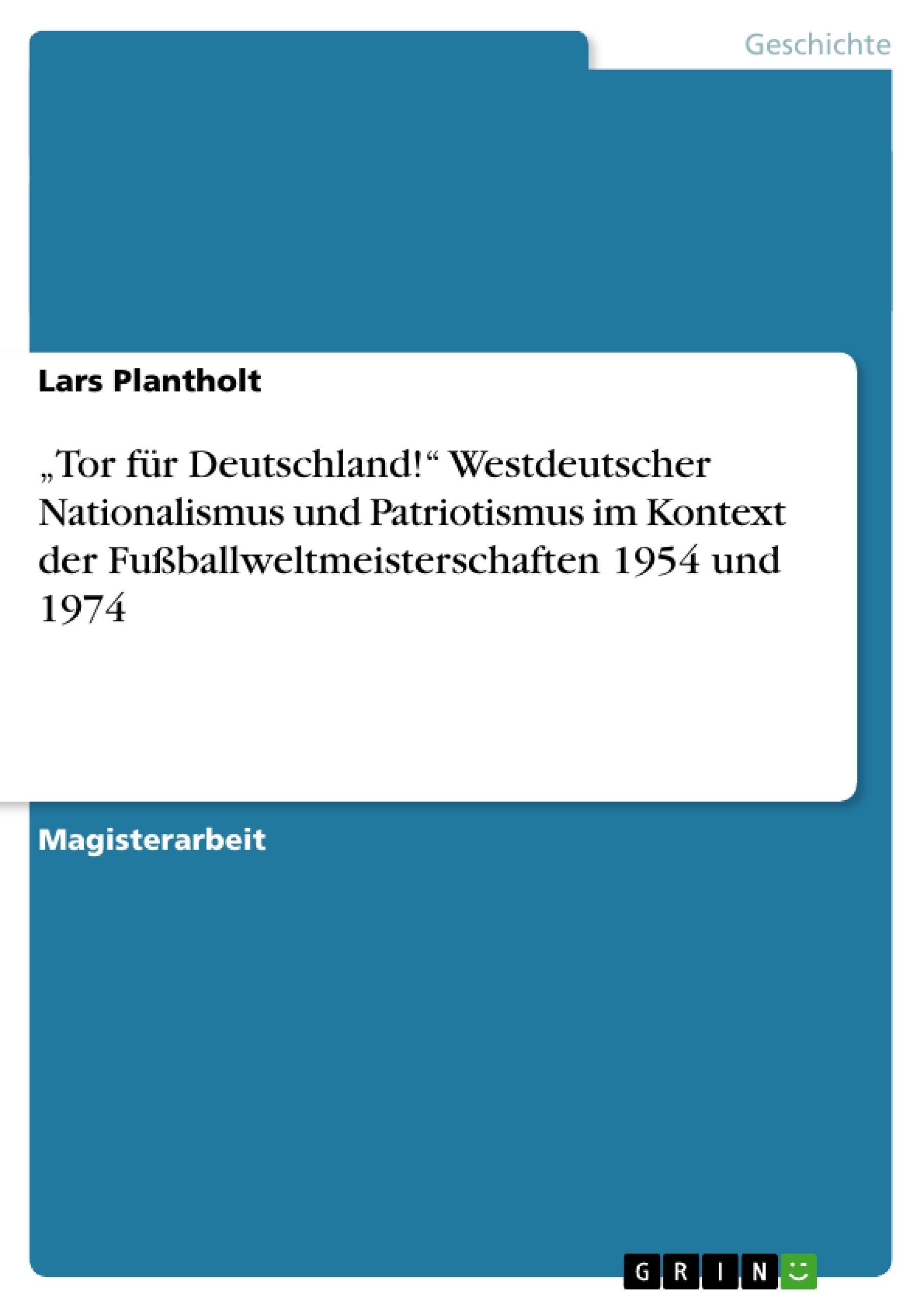 """Titel: """"Tor für Deutschland!"""" Westdeutscher Nationalismus und Patriotismus im Kontext der Fußballweltmeisterschaften 1954 und 1974"""