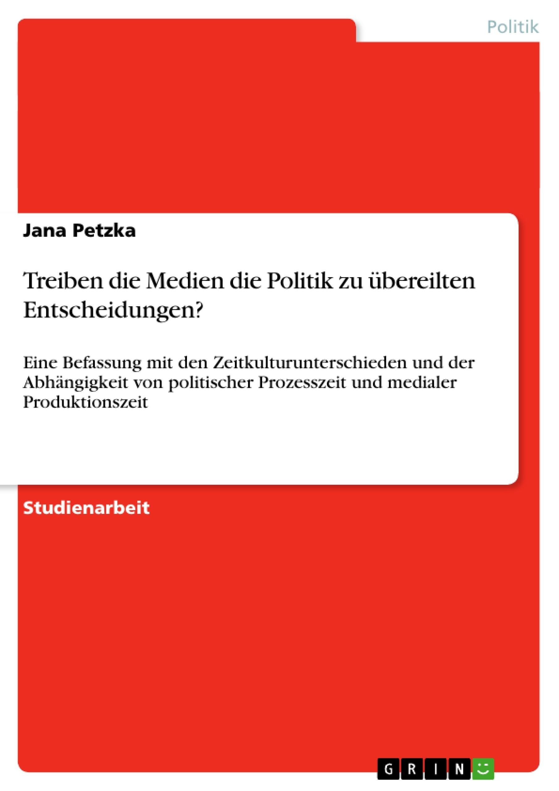 Titel: Treiben die Medien die Politik zu übereilten Entscheidungen?