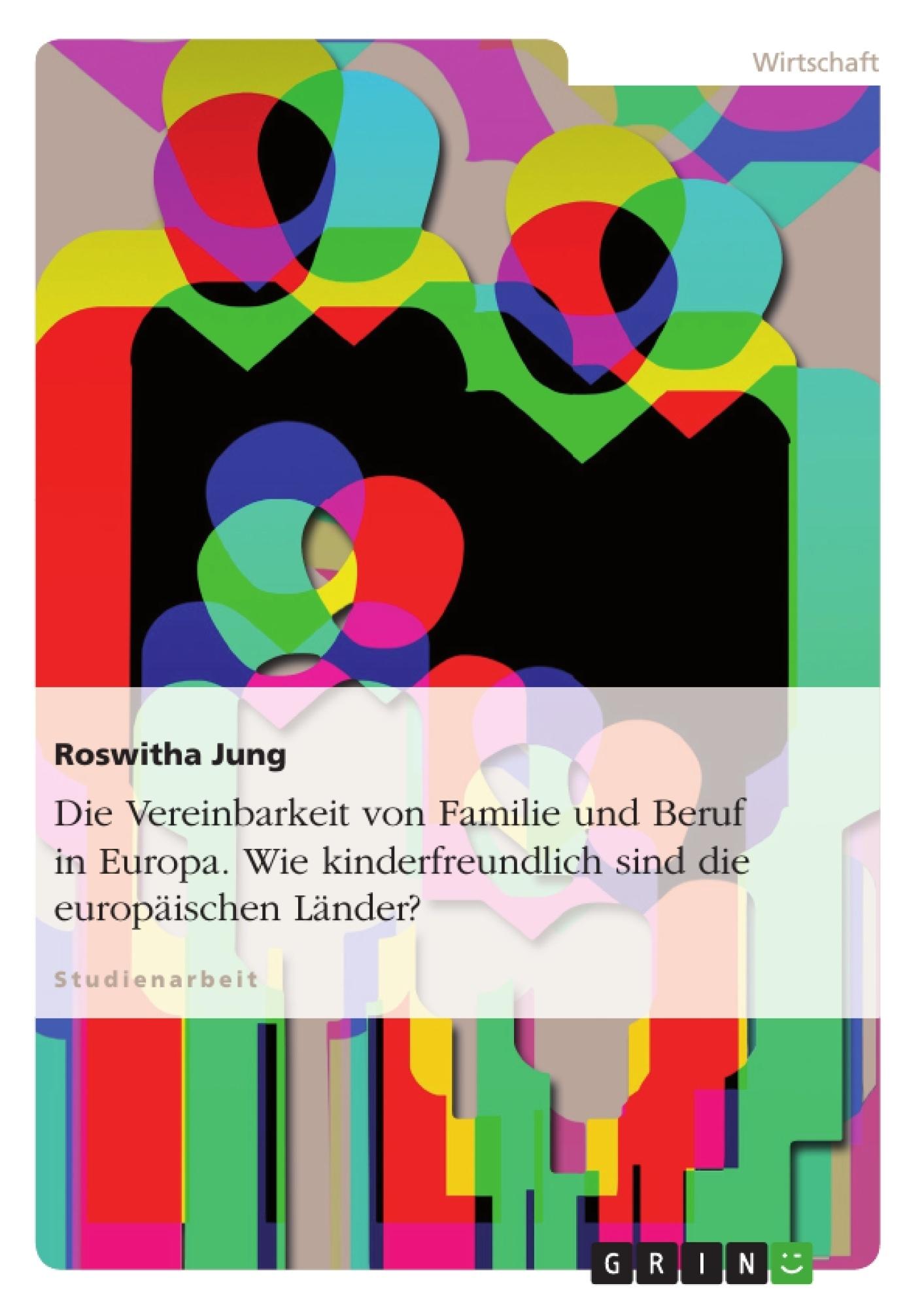 Titel: Die Vereinbarkeit von Familie und Beruf in Europa. Wie kinderfreundlich sind die europäischen Länder?