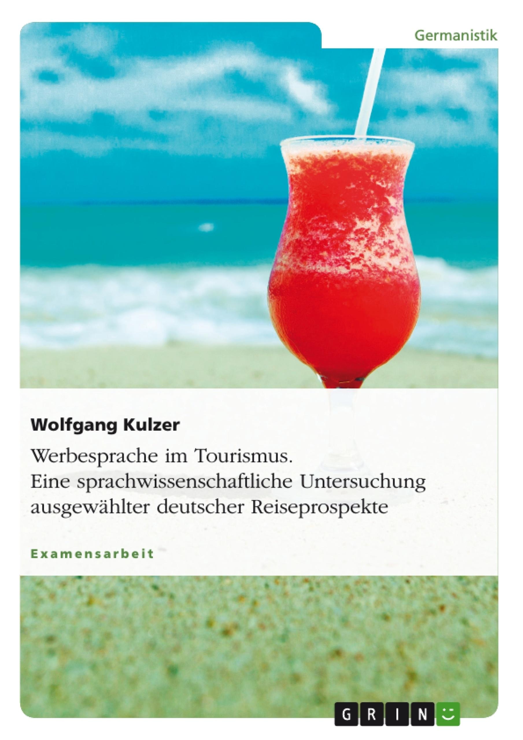 Titel: Werbesprache im Tourismus. Eine sprachwissenschaftliche Untersuchung ausgewählter deutscher Reiseprospekte