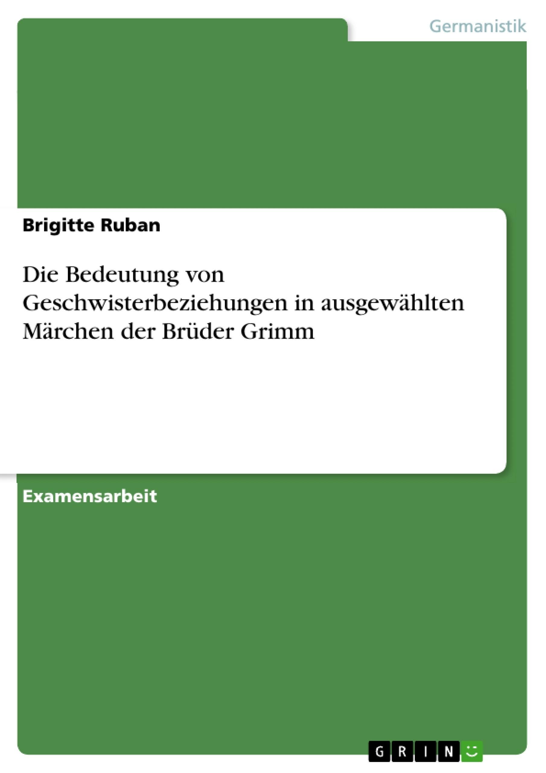 Titel: Die Bedeutung von Geschwisterbeziehungen in ausgewählten Märchen der Brüder Grimm