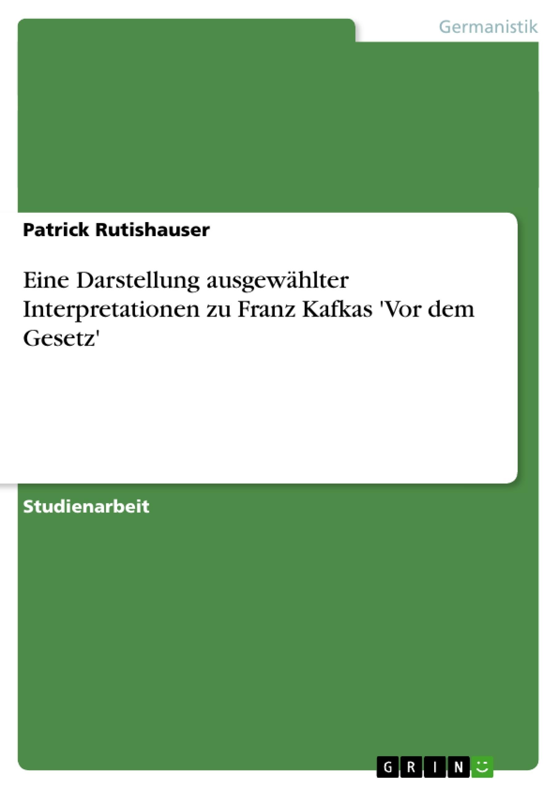 Titel: Eine Darstellung ausgewählter Interpretationen zu Franz Kafkas 'Vor dem Gesetz'