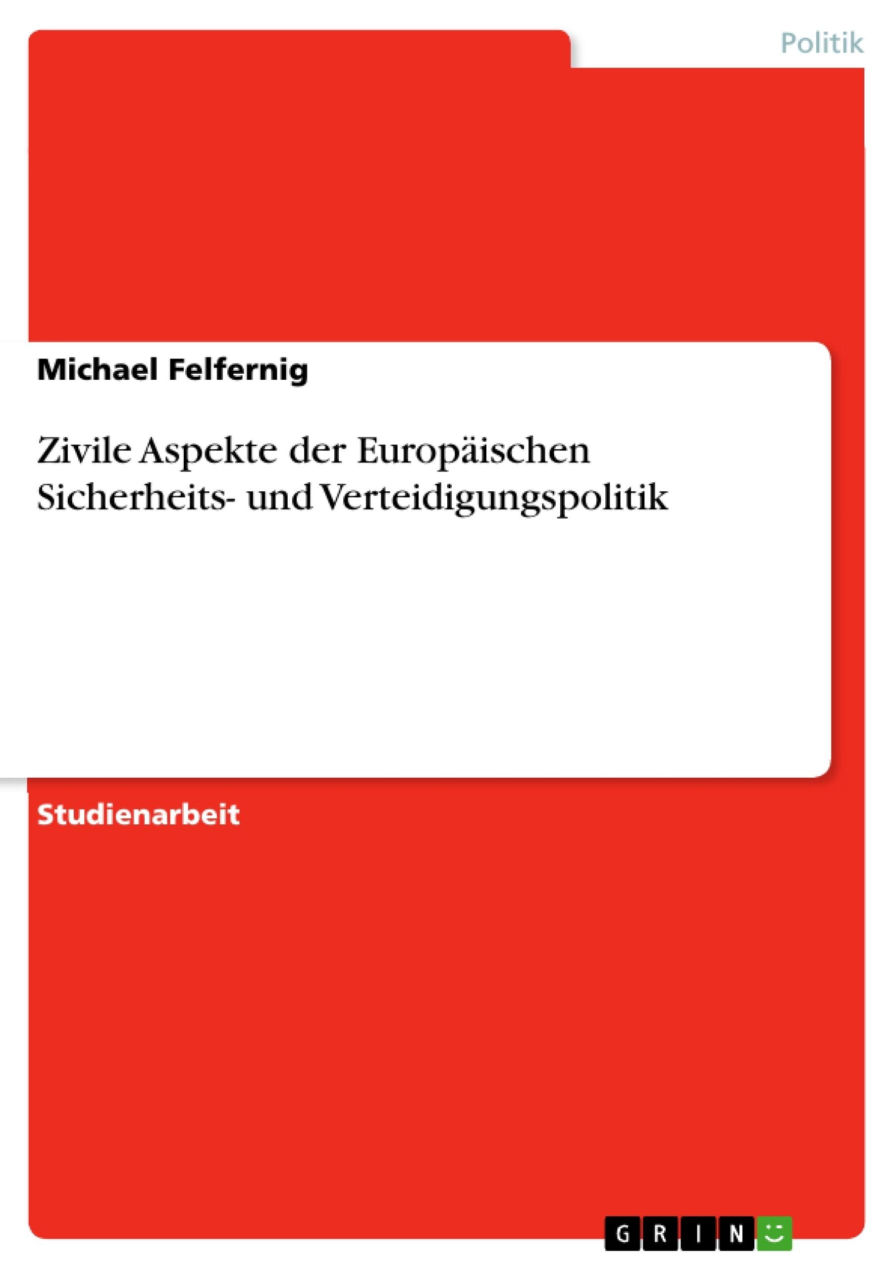 Titel: Zivile Aspekte der Europäischen Sicherheits- und Verteidigungspolitik