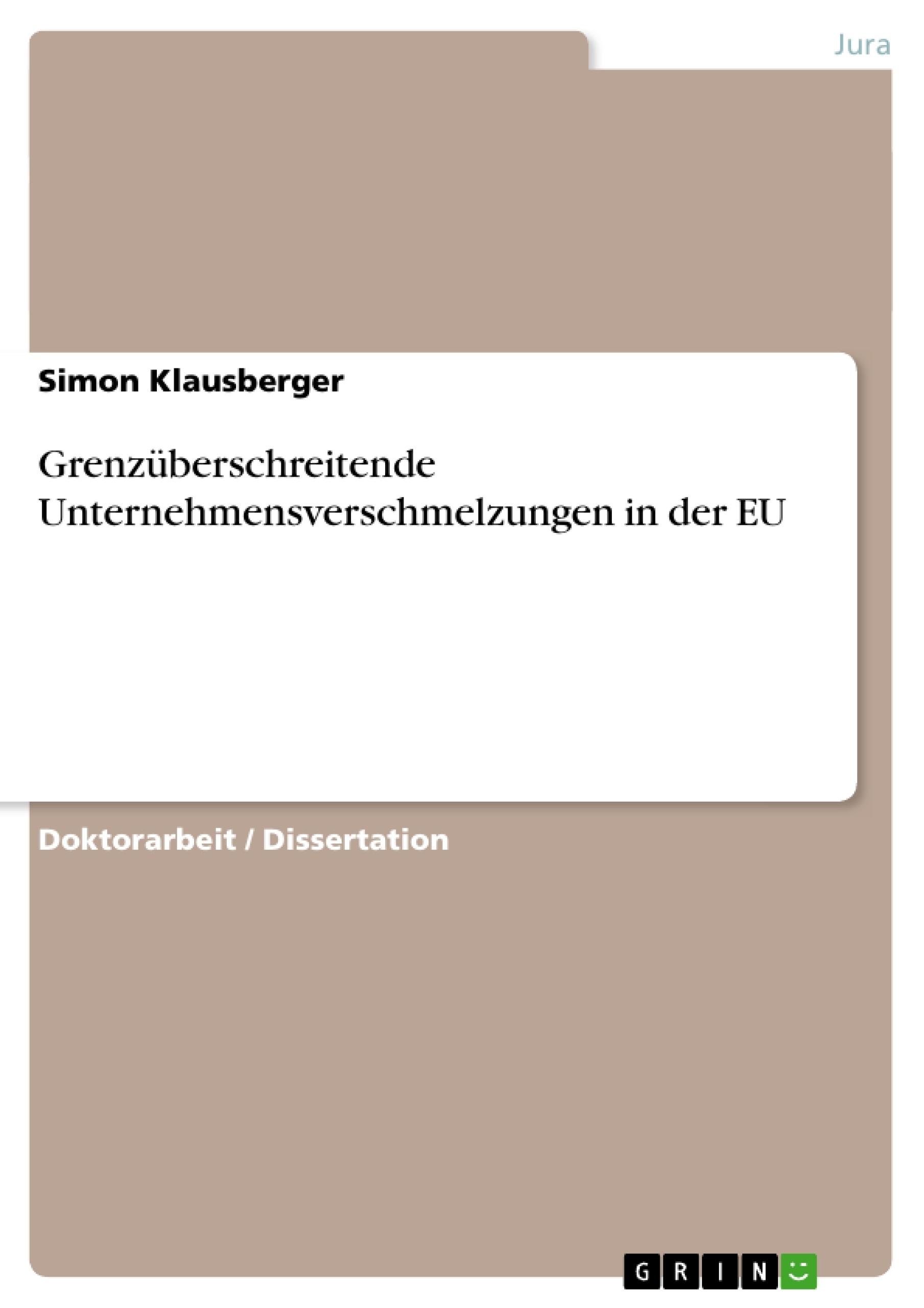 Titel: Grenzüberschreitende Unternehmensverschmelzungen in der EU