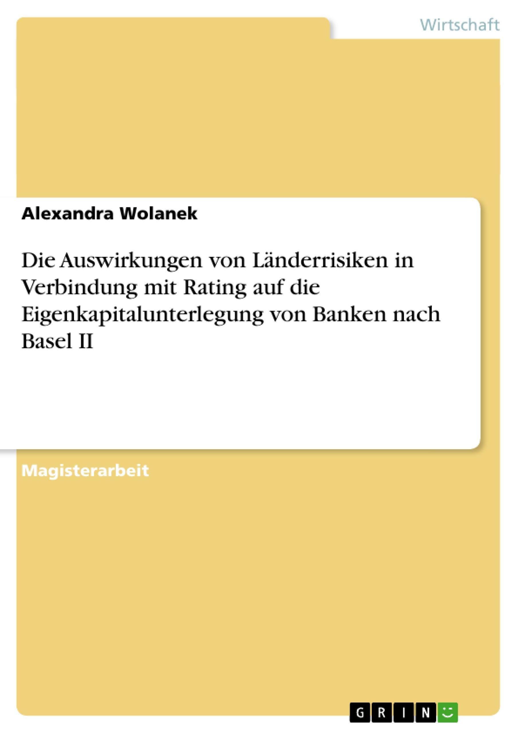 Titel: Die Auswirkungen von Länderrisiken in Verbindung mit Rating auf die Eigenkapitalunterlegung von Banken nach Basel II