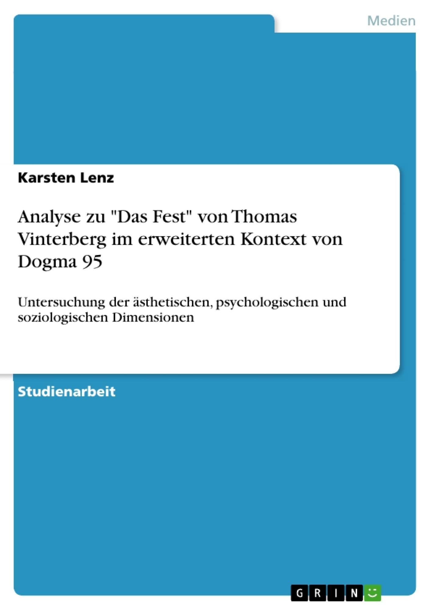 """Titel: Analyse zu """"Das Fest"""" von Thomas Vinterberg im erweiterten Kontext von Dogma 95"""