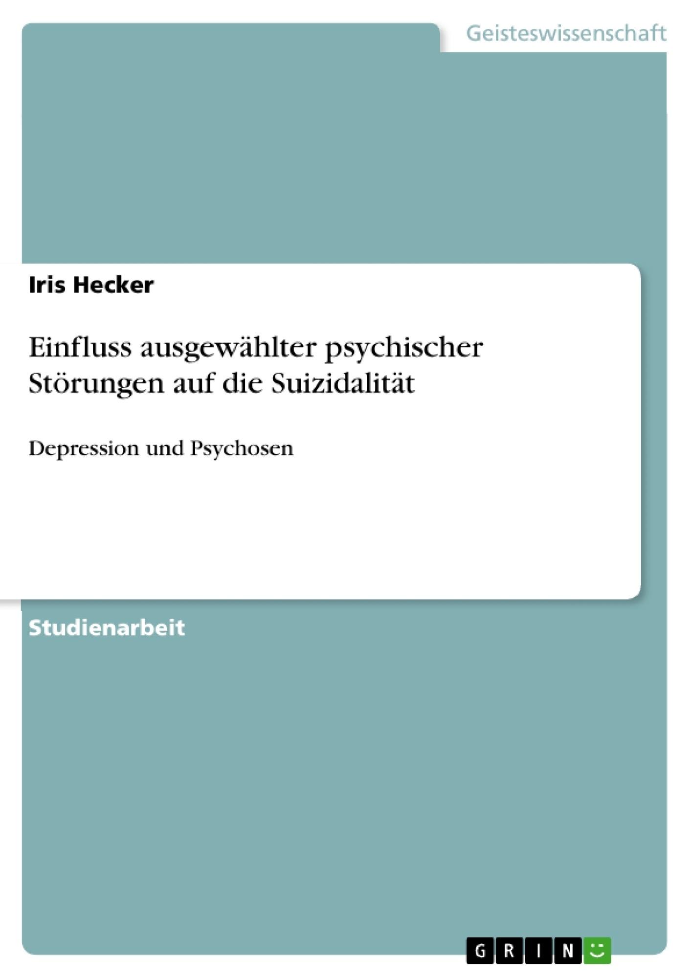 Titel: Einfluss ausgewählter psychischer Störungen auf die Suizidalität