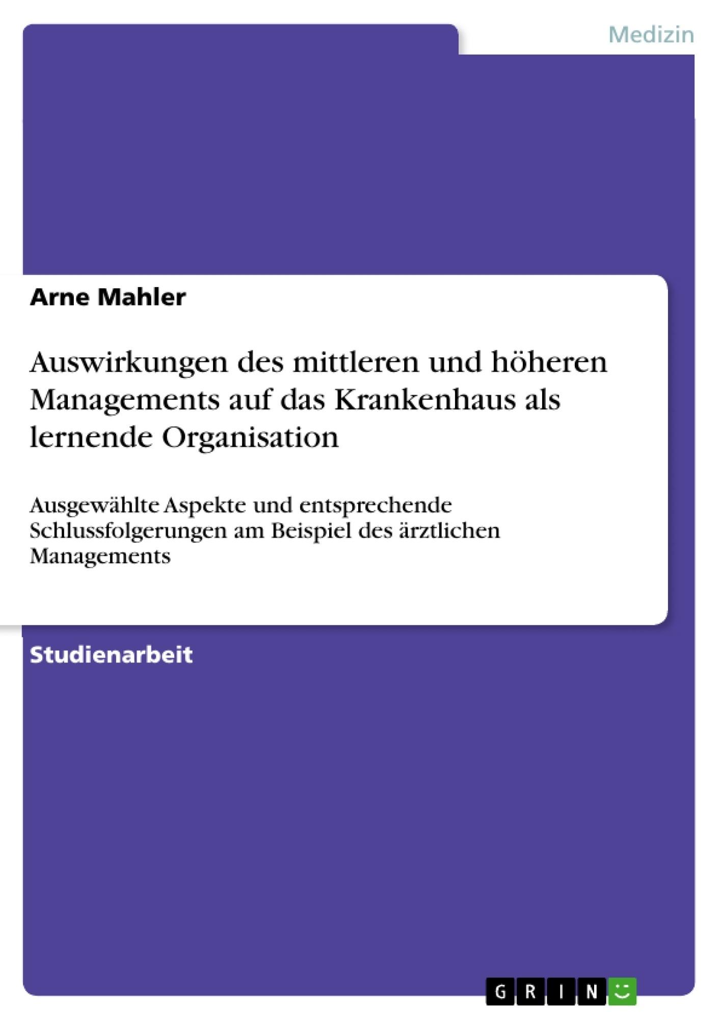 Titel: Auswirkungen des mittleren und höheren Managements auf das Krankenhaus als lernende Organisation
