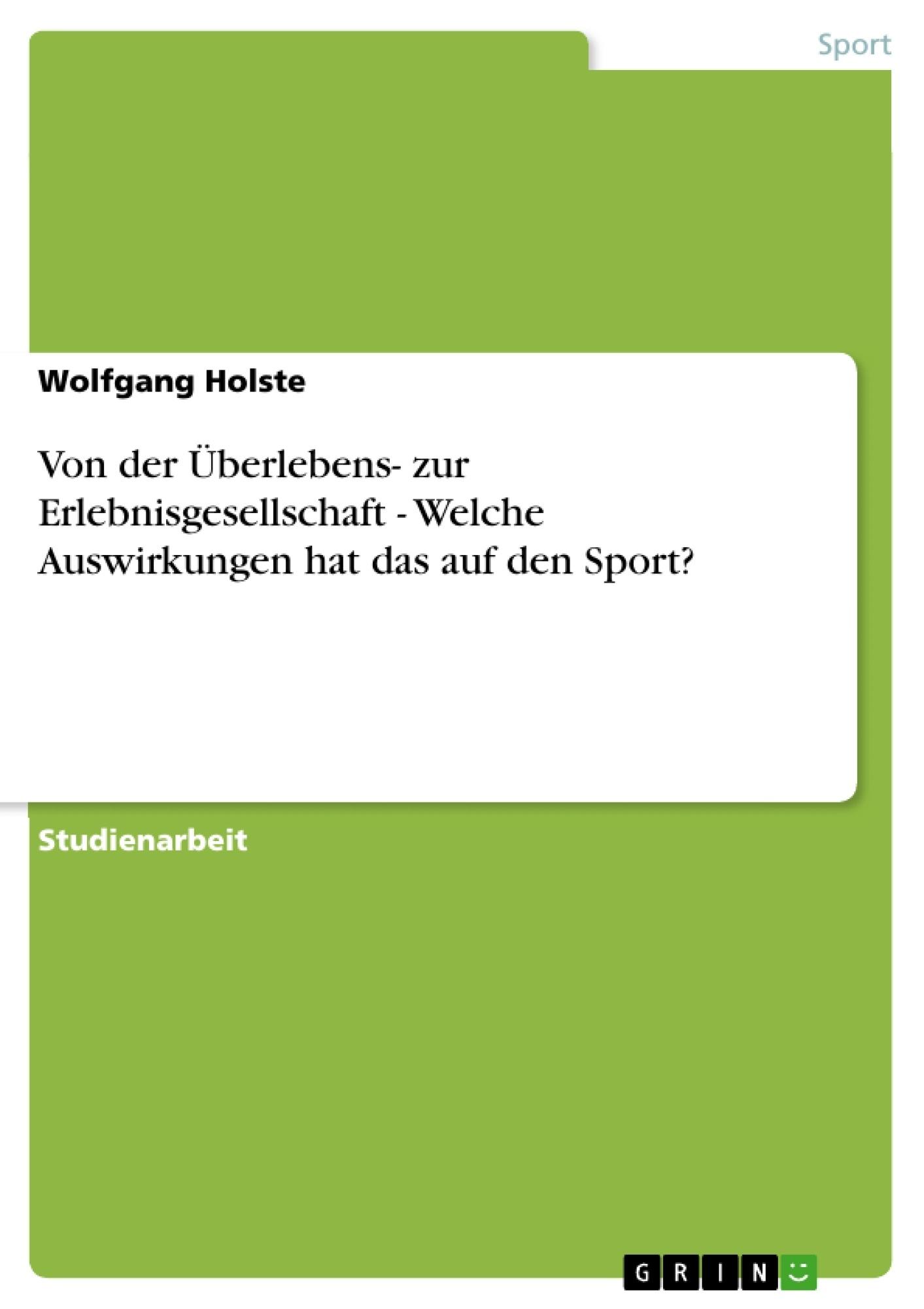 Titel: Von der Überlebens- zur Erlebnisgesellschaft   -   Welche Auswirkungen hat das auf den Sport?