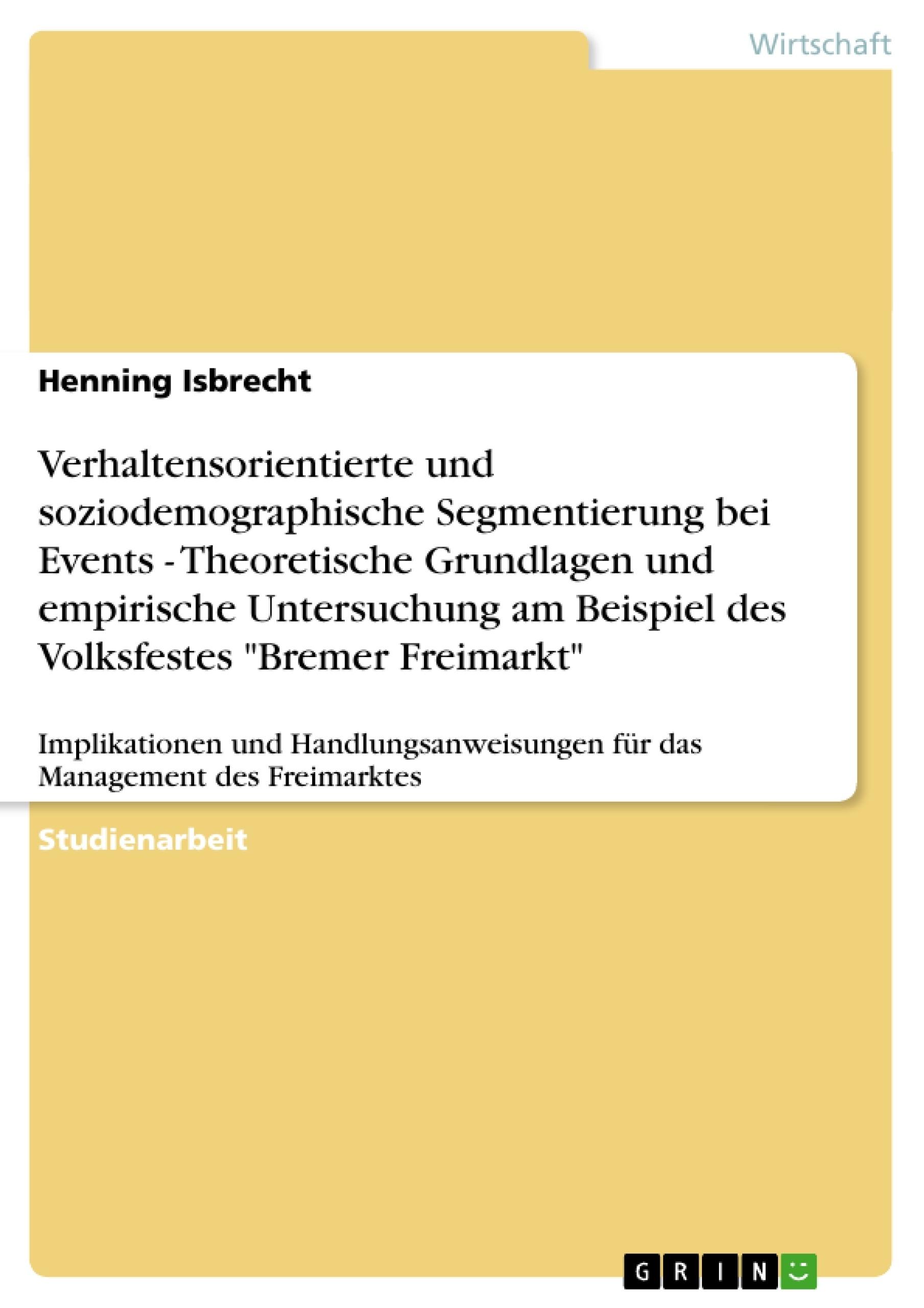 """Titel: Verhaltensorientierte und soziodemographische Segmentierung bei Events - Theoretische Grundlagen und empirische Untersuchung am Beispiel des Volksfestes """"Bremer Freimarkt"""""""