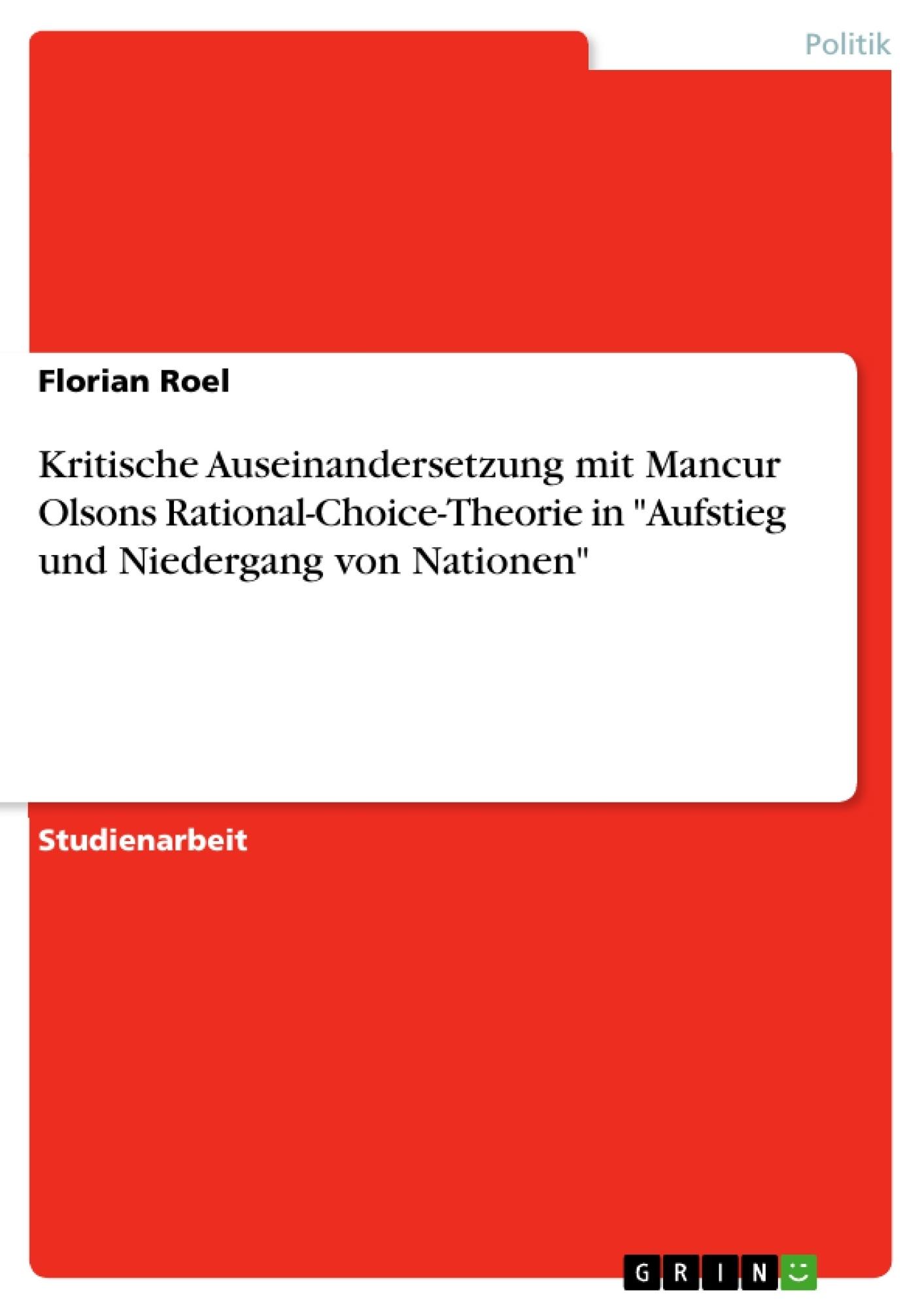 """Titel: Kritische Auseinandersetzung mit Mancur Olsons Rational-Choice-Theorie in """"Aufstieg und Niedergang von Nationen"""""""