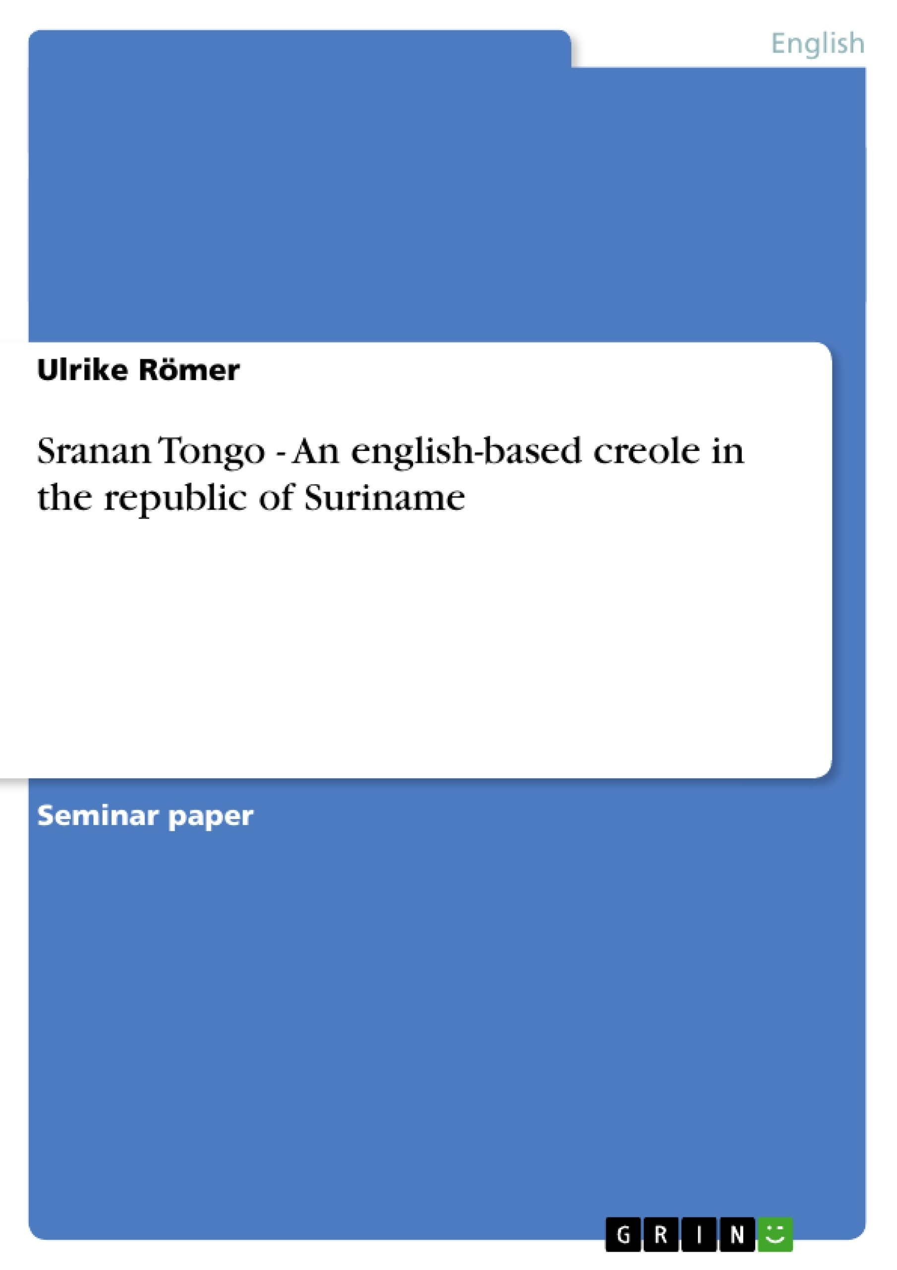 Title: Sranan Tongo  -  An english-based creole in  the republic of Suriname