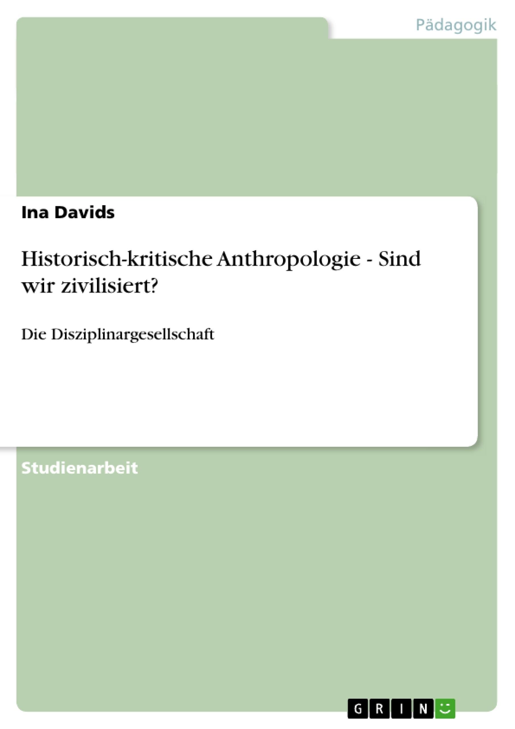 Titel: Historisch-kritische Anthropologie - Sind wir zivilisiert?