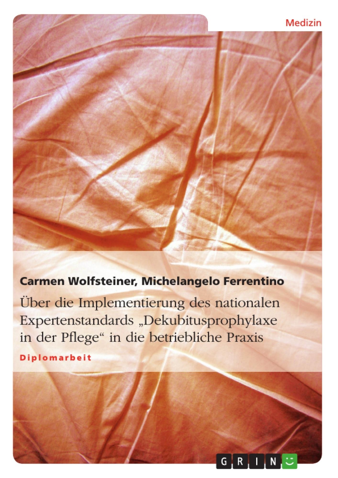"""Titel: Über die Implementierung des nationalen Expertenstandards """"Dekubitusprophylaxe in der Pflege"""" in die betriebliche Praxis"""