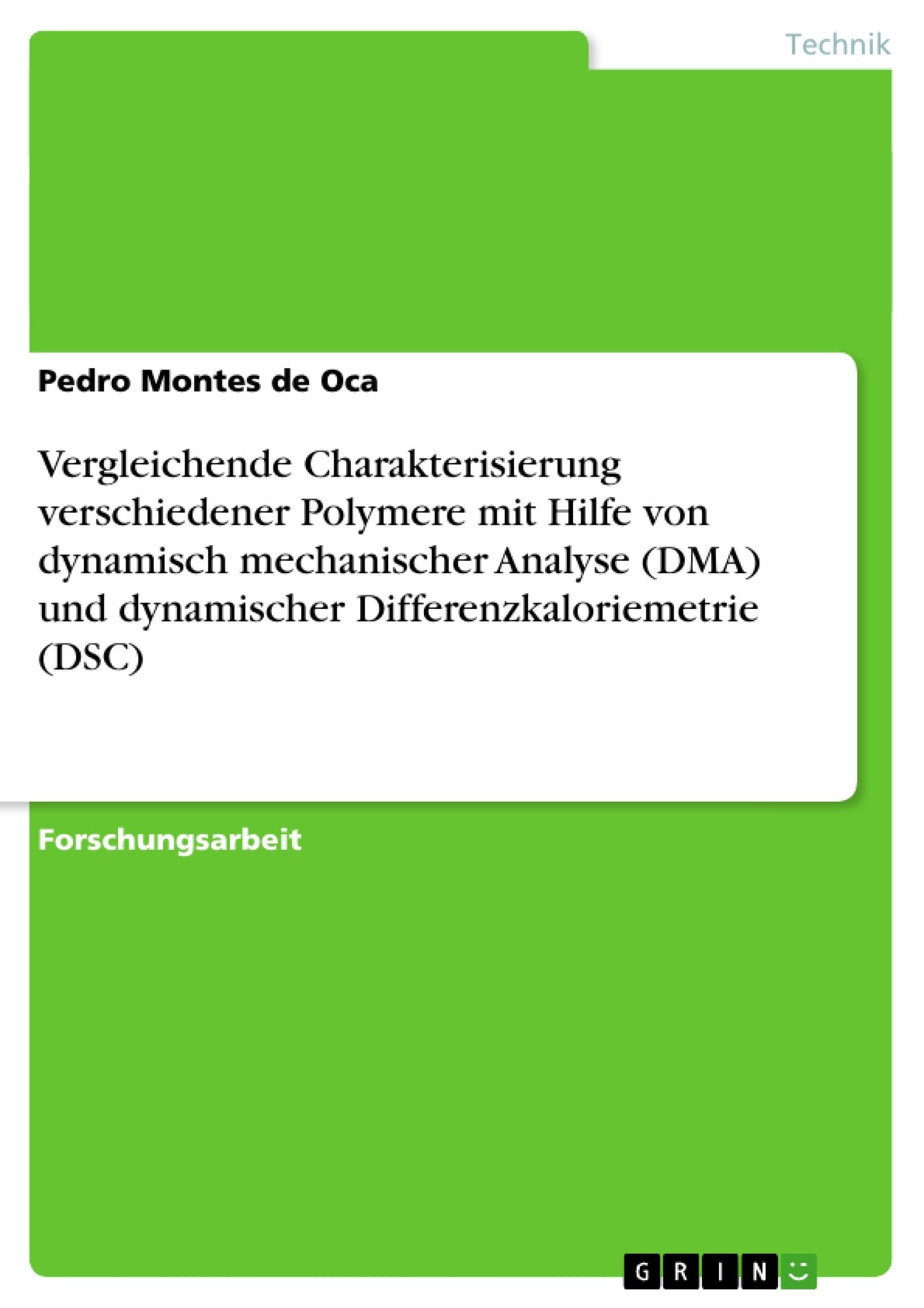 Titel: Vergleichende Charakterisierung verschiedener Polymere mit Hilfe von dynamisch mechanischer Analyse (DMA) und dynamischer Differenzkaloriemetrie (DSC)