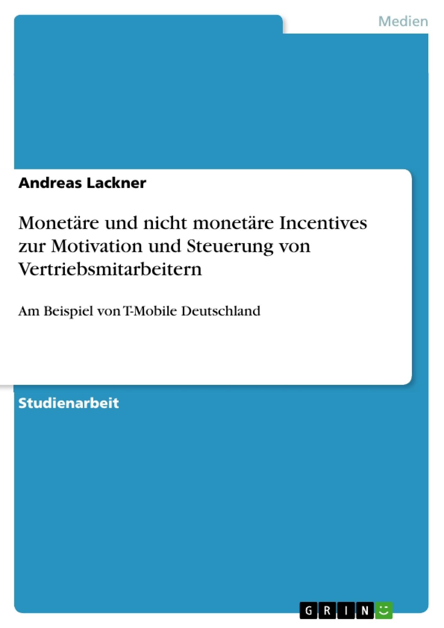 Titel: Monetäre und nicht monetäre Incentives zur Motivation und Steuerung von Vertriebsmitarbeitern