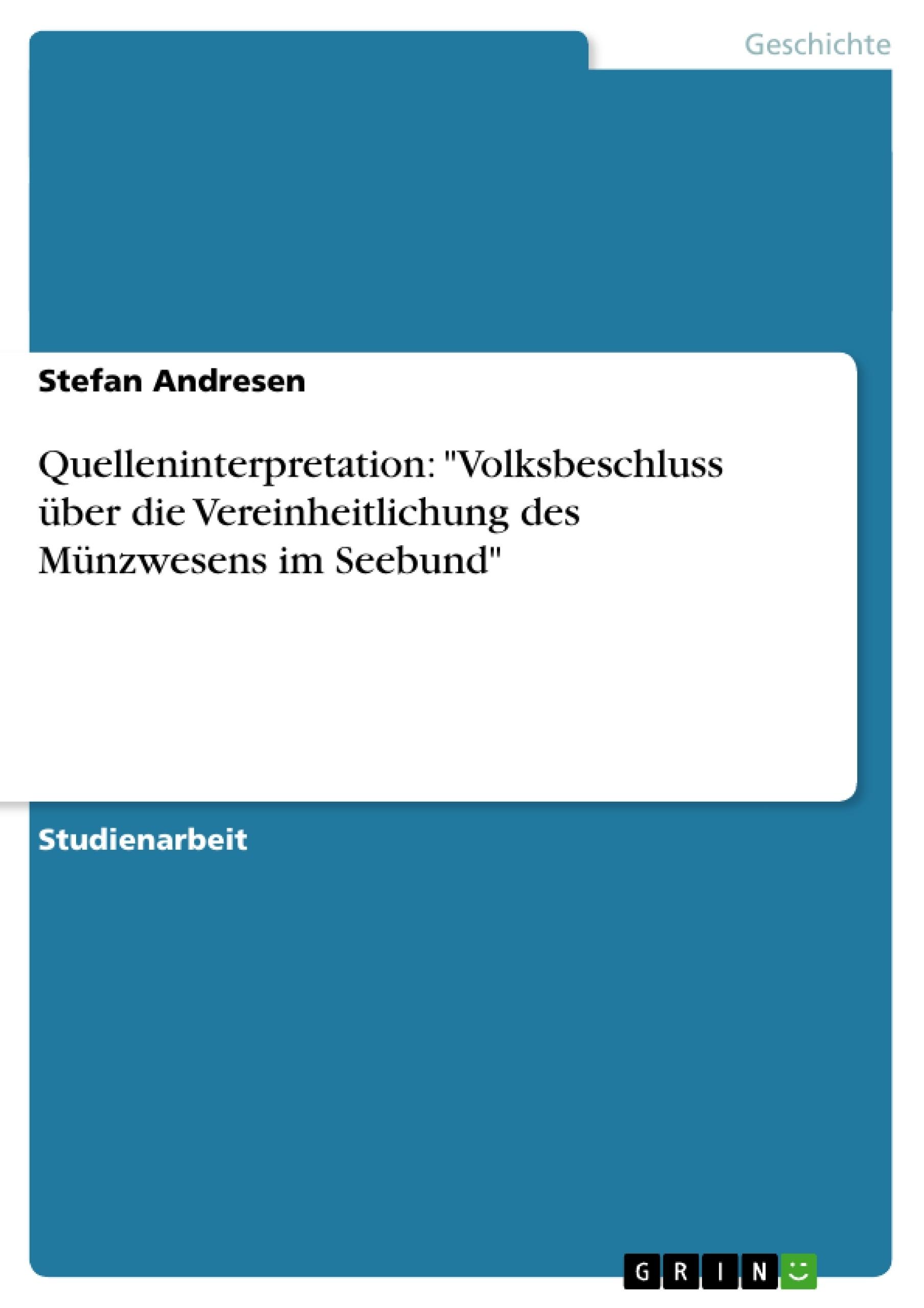 """Titel: Quelleninterpretation: """"Volksbeschluss über die Vereinheitlichung des Münzwesens im Seebund"""""""