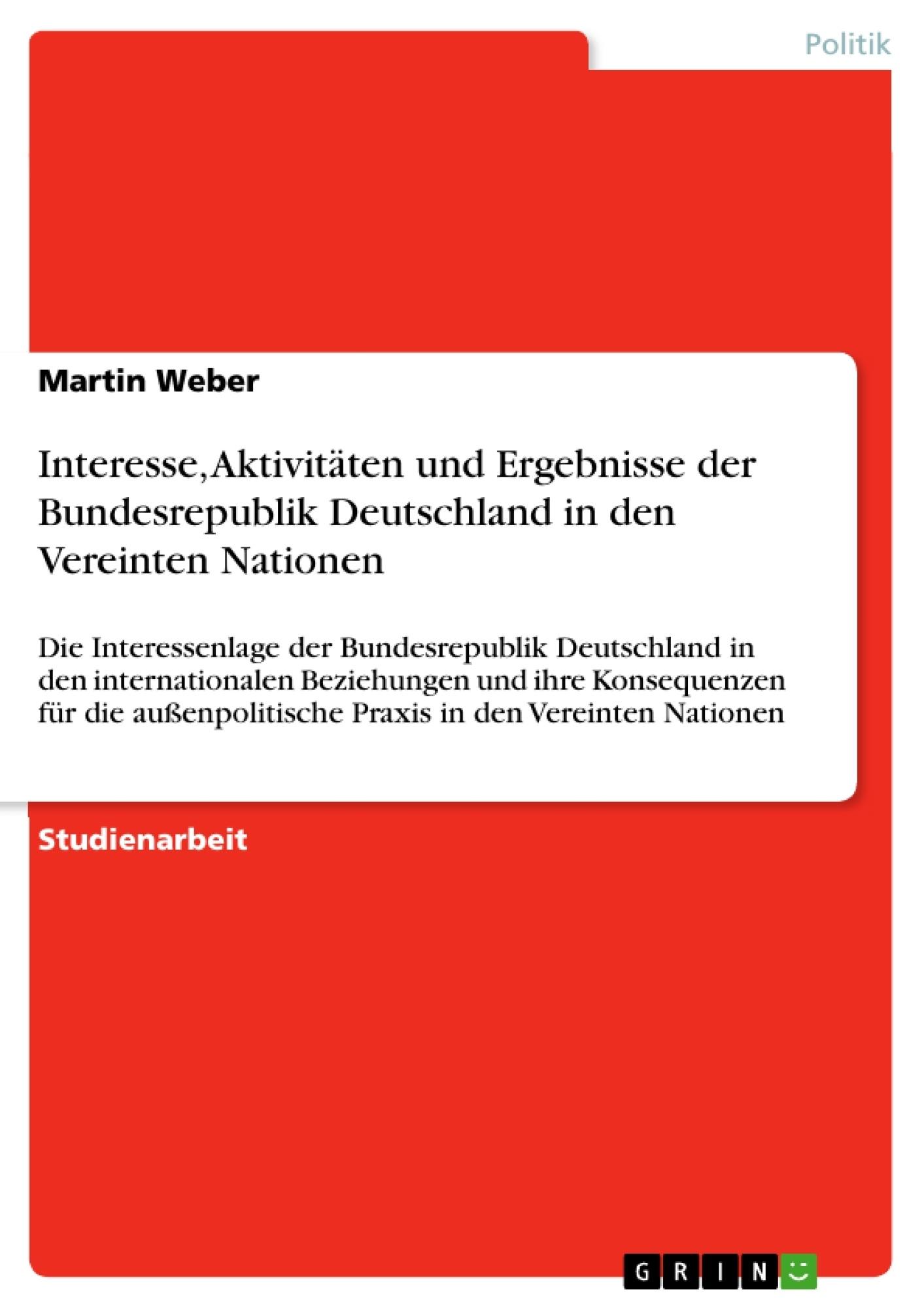 Titel: Interesse, Aktivitäten und Ergebnisse der Bundesrepublik Deutschland in den Vereinten Nationen