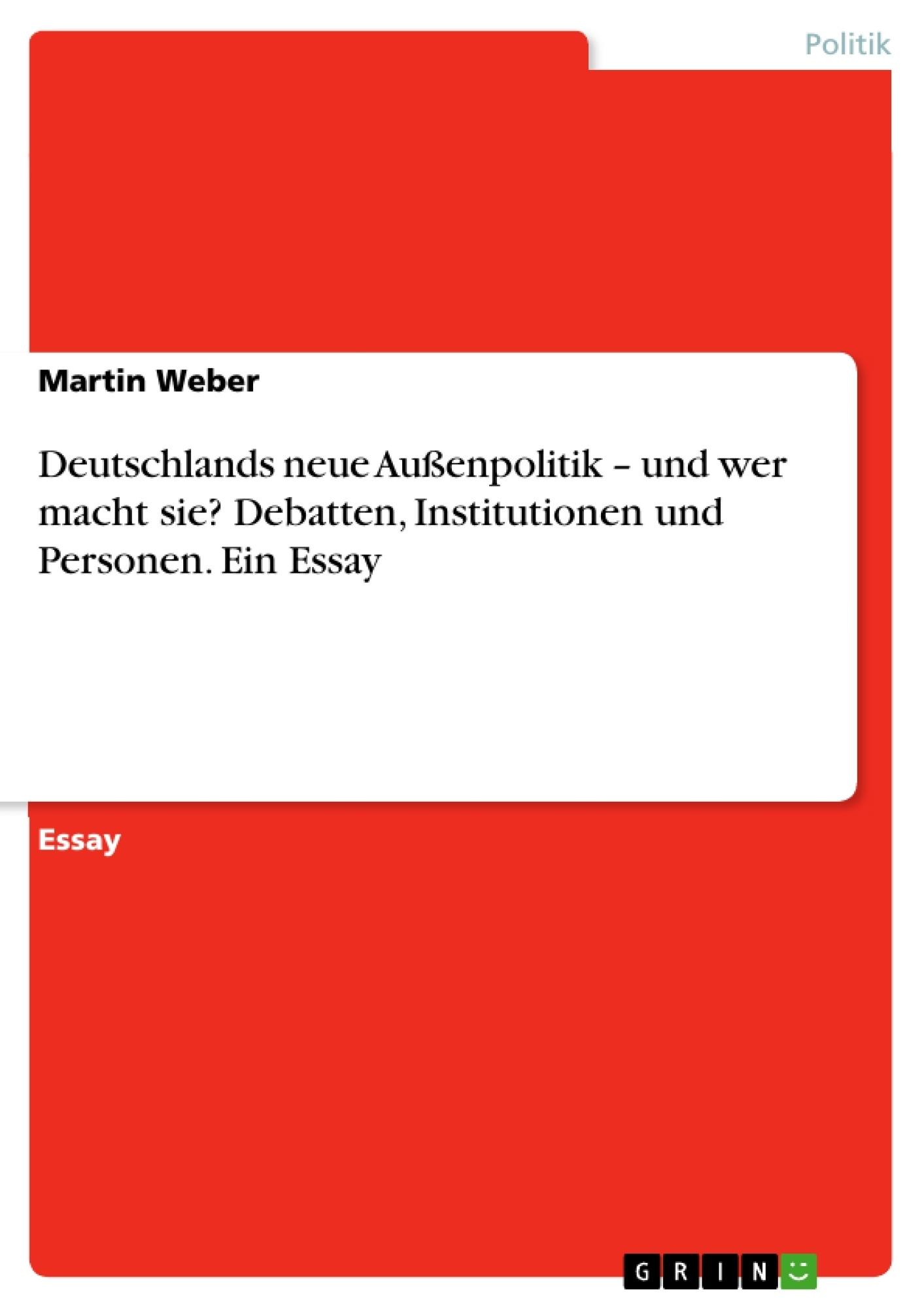 Titel: Deutschlands neue Außenpolitik – und wer macht sie? Debatten, Institutionen und Personen. Ein Essay