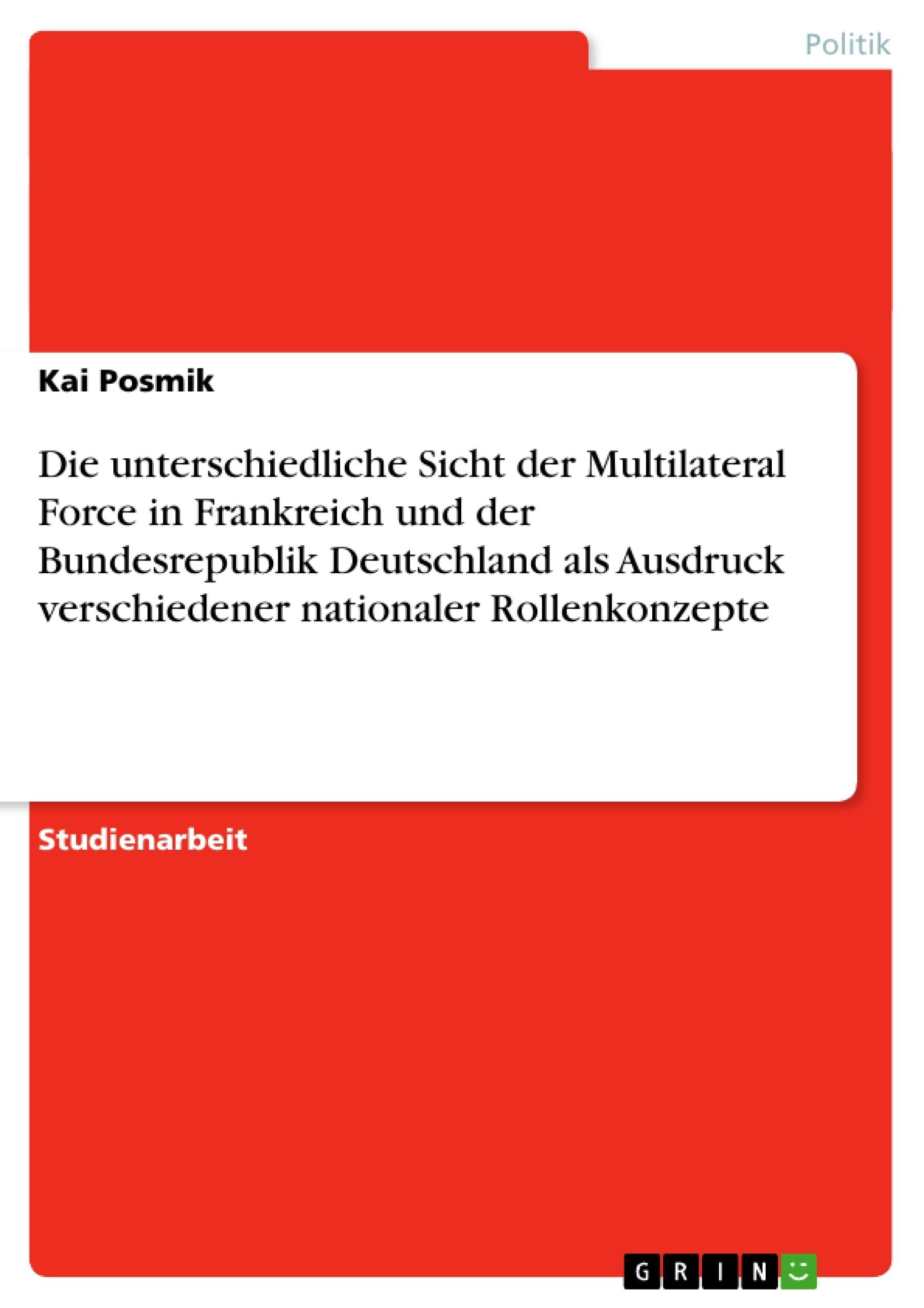 Titel: Die unterschiedliche Sicht der Multilateral Force in Frankreich und der Bundesrepublik Deutschland als Ausdruck verschiedener nationaler Rollenkonzepte