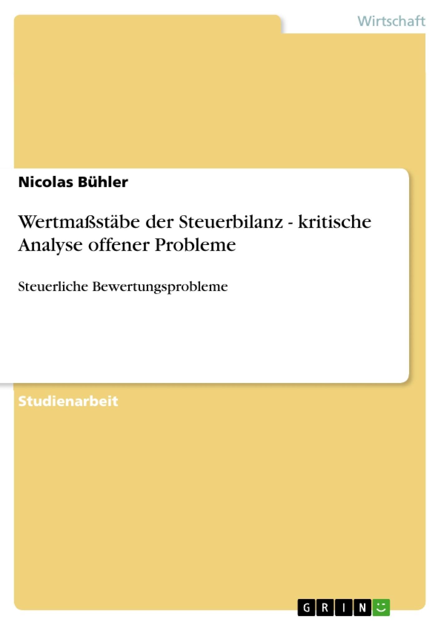 Titel: Wertmaßstäbe der Steuerbilanz - kritische Analyse offener Probleme