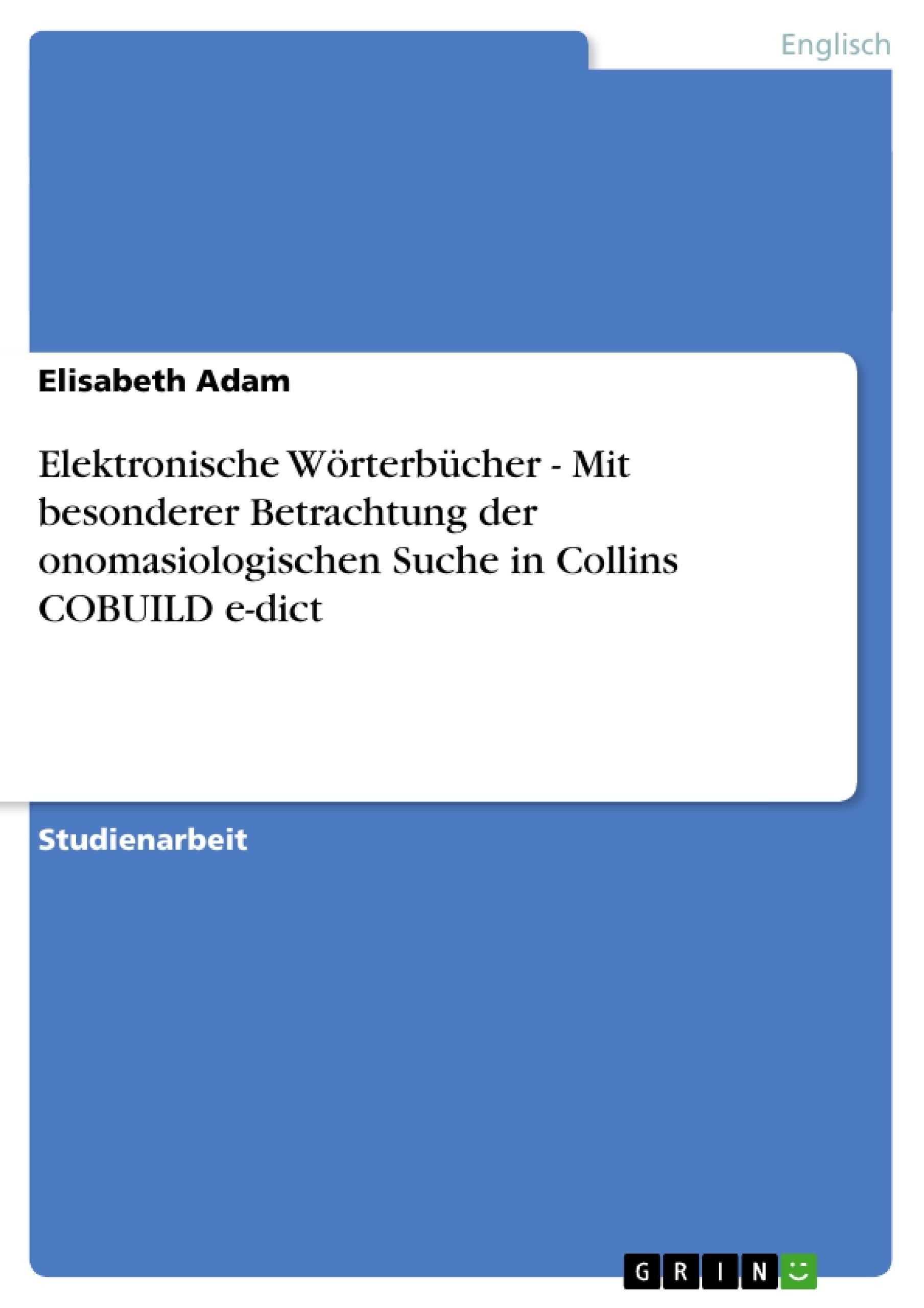 Titel: Elektronische Wörterbücher - Mit besonderer Betrachtung der onomasiologischen Suche in Collins COBUILD e-dict